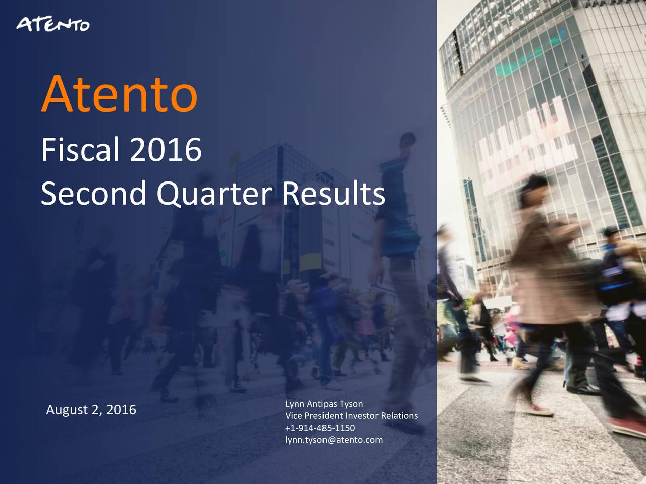 Fiscal 2016 Second Quarter Results August 2, 2016 Vice President Investor Relations lynn.tyson@atento.com 1