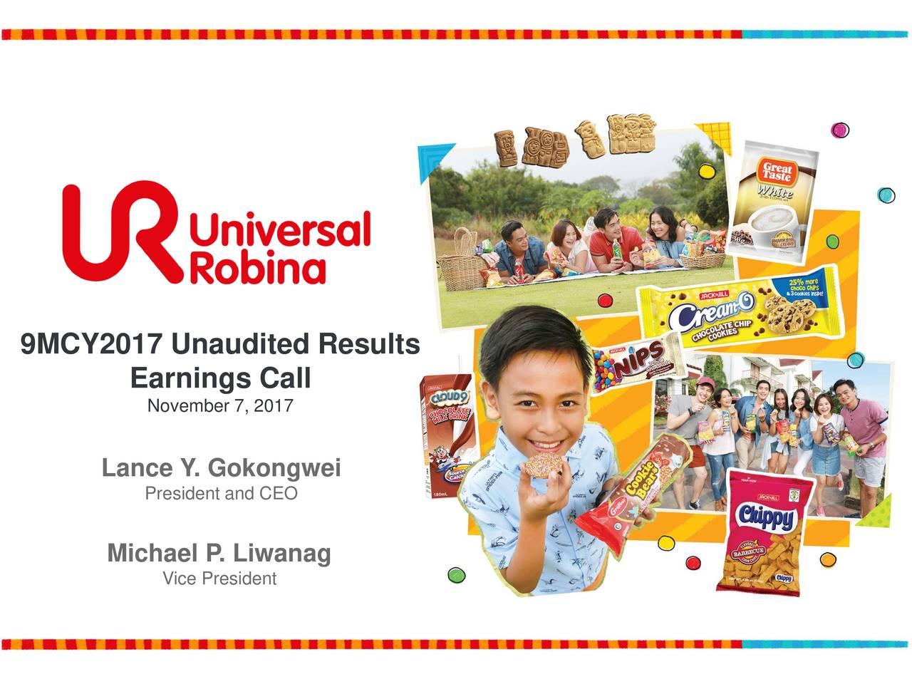 Earnings Call November 7, 2017 Lance Y . Gokongwei President and CEO Michael P . Liwanag Vice President