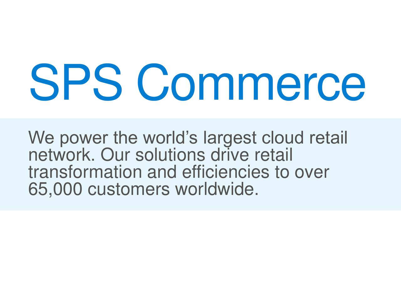 network. Our solutions drive retailretail transformation and efficiencies to over 65,000 customers worldwide.