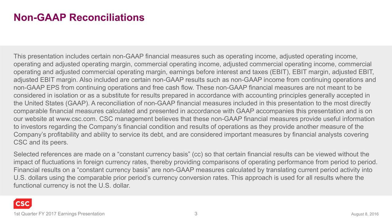 this presentation and is on rformance from period to period. es calculated by translating current period activity into asures included in this presentation to the most directly ore interest and taxes (EBITso that certain financial results can be viewed without the s such as rdance with GAAP accompaniesing operations and . These non-GAAP financial measures are not meant to beh is used for all results where the ures such as operating income, adjuiding comparisons of operating pe ed in accordance with accounting principles generally accepted in Non-GA TAhoporatnjtagonAdcImjdataboCaesotiniFina.Sundoesralcoiratcyf FY 2017 Earnings Presentation