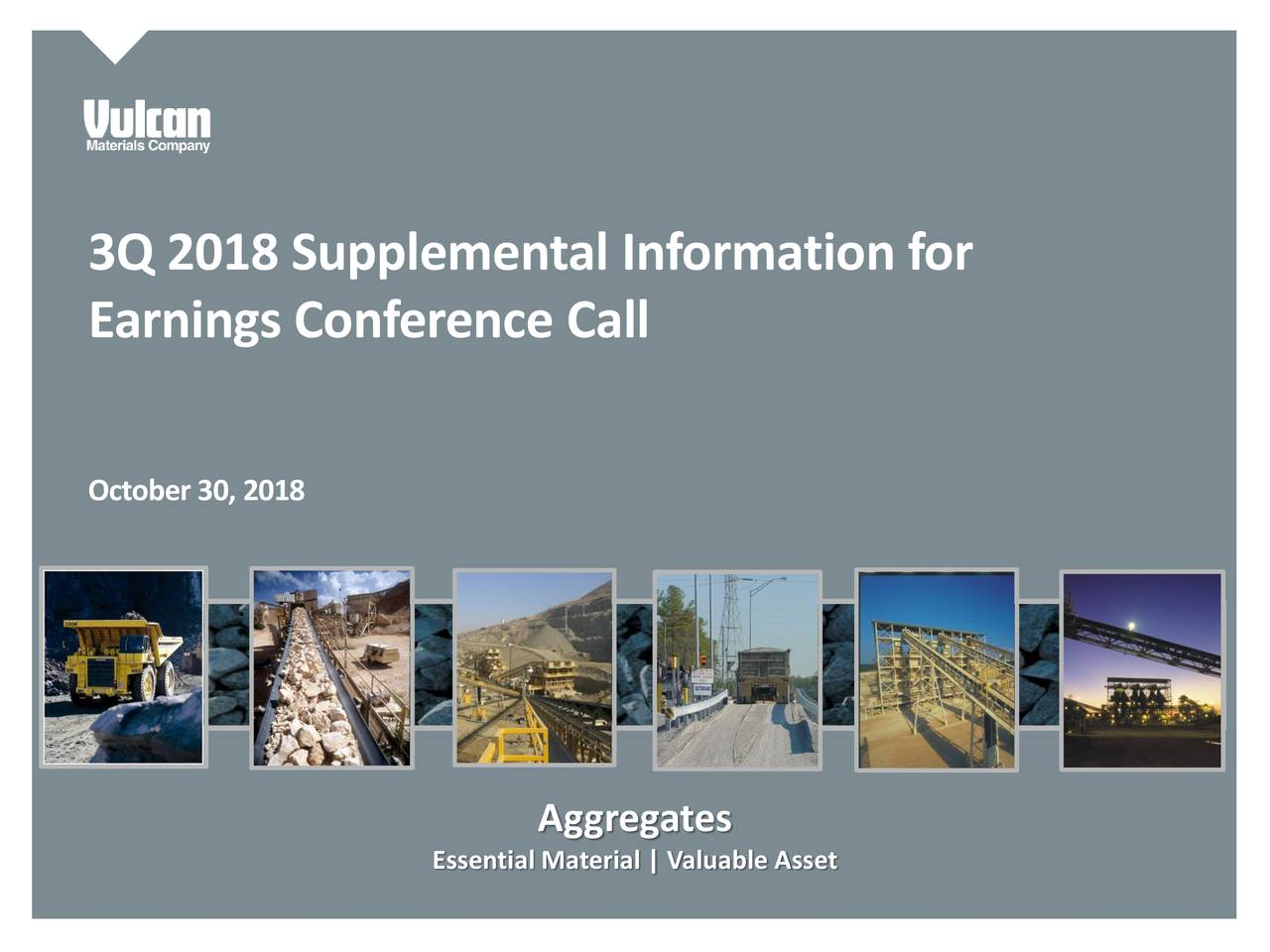 Earnings Conference Call October30, 2018 Aggregates Essential Material | Valuable Asset