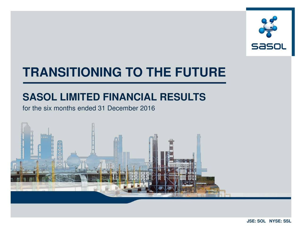 SASOL LIMITED FINANCIAL RESULTS for the six months ended 31 December 2016