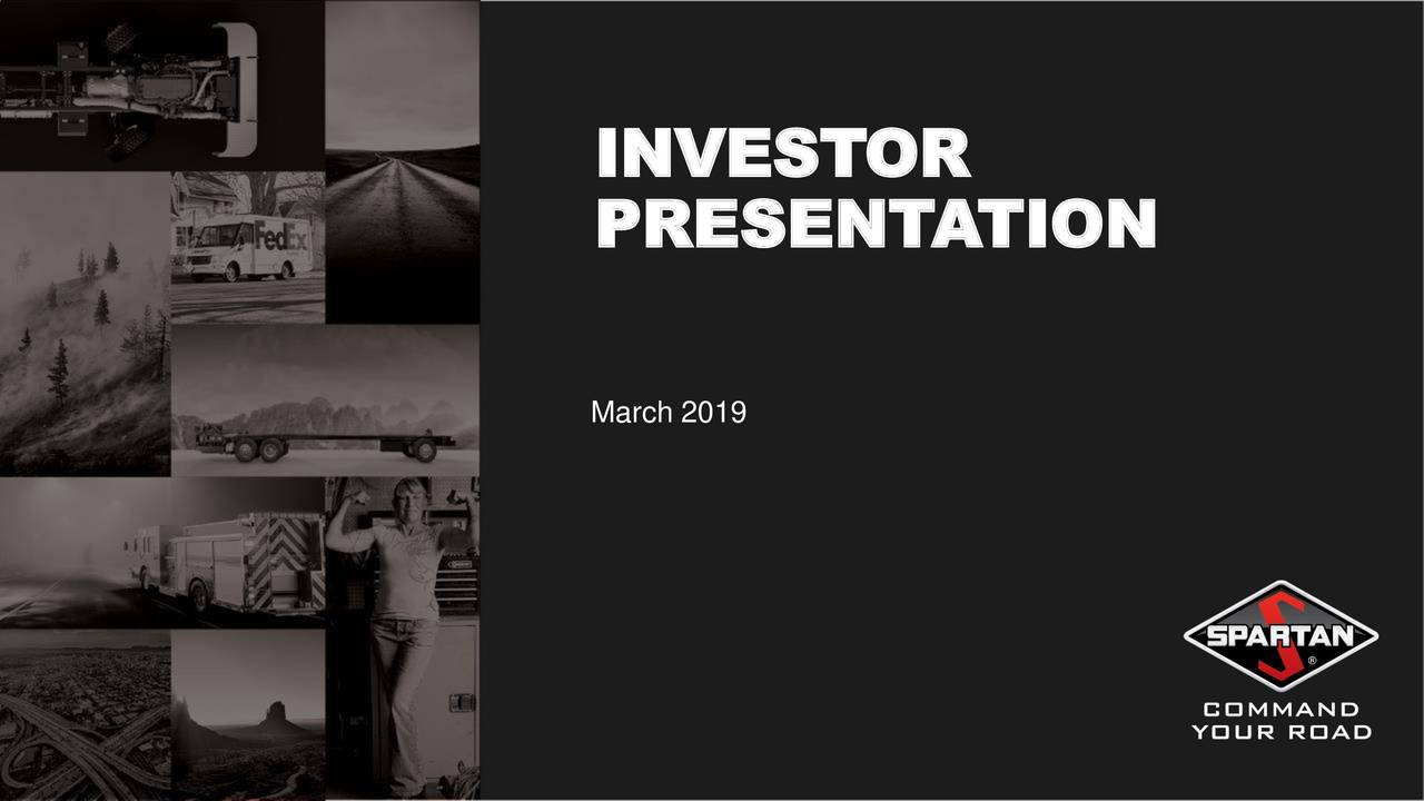 PRESENTA TION March 2019 © 2019 SPARTAN MOTORS, INC. | PROPRIETARY AND CONFIDENTIAL