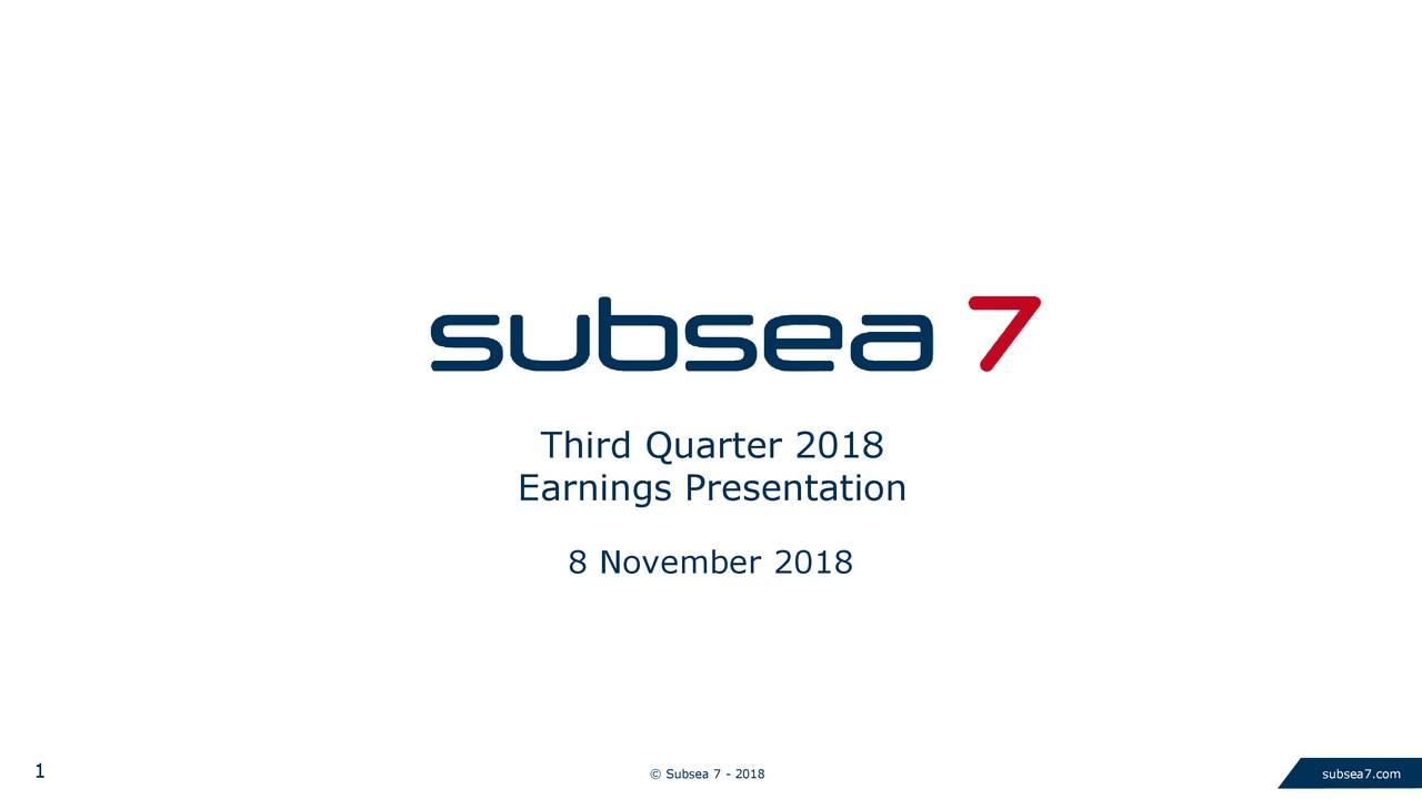Earnings Presentation 8 November 2018 1 © Subsea 7 - 2018 subsea7.com