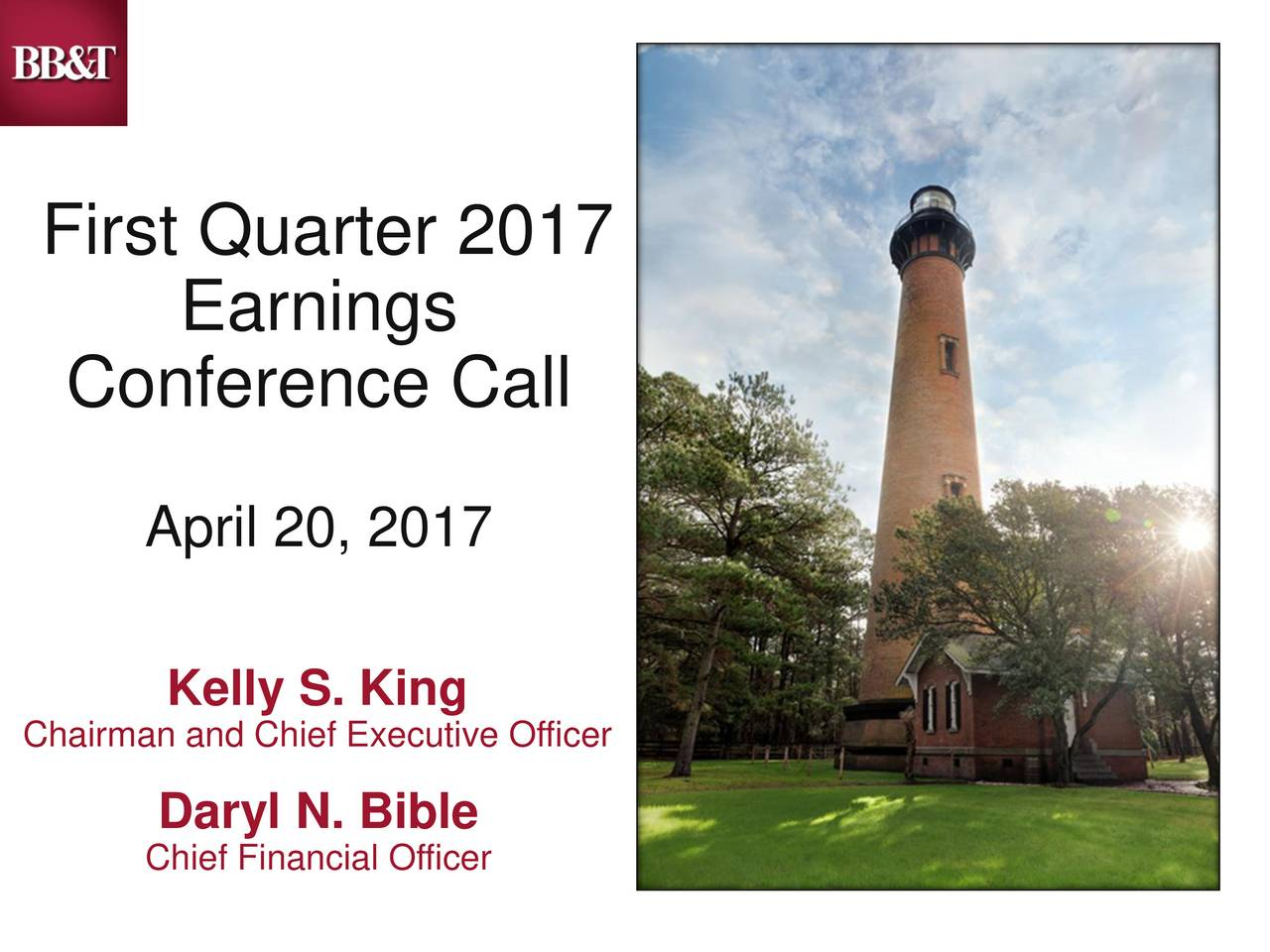 Earnings Conference Call April 20, 2017 Chairman and Chief Executive Officer Daryl N. Bible Chief Financial Officer