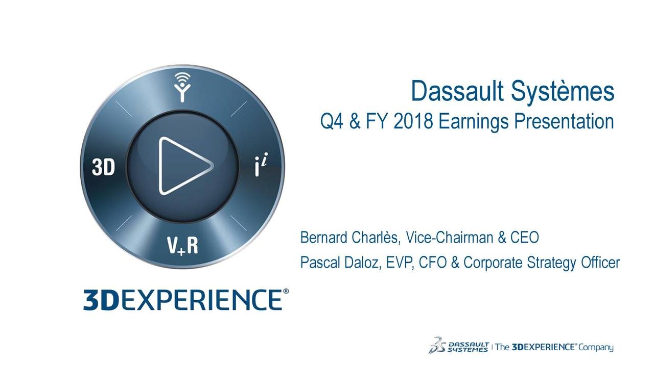 Q4 & FY 2018 Earnings Presentation Bernard Charlès, Vice-Chairman & CEO Pascal Daloz, EVP, CFO & Corporate Strategy Officer