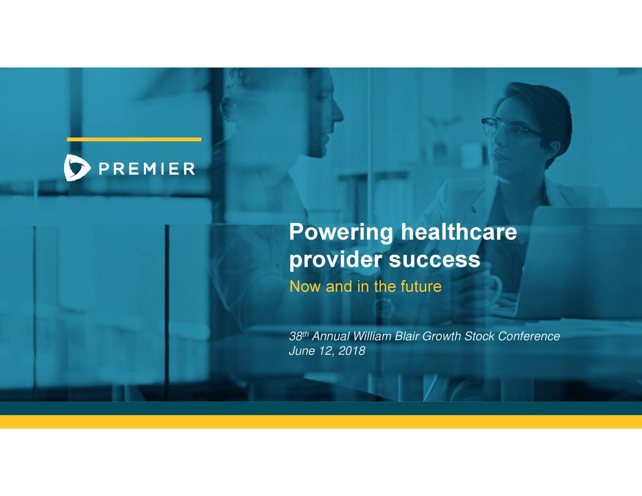 © Premier Inc. 2018 thnual William Blair Growth Stock Conference Po wroriig3r sultceasse18e ® TRANSFORMING HEALTHCARE TOGETHER