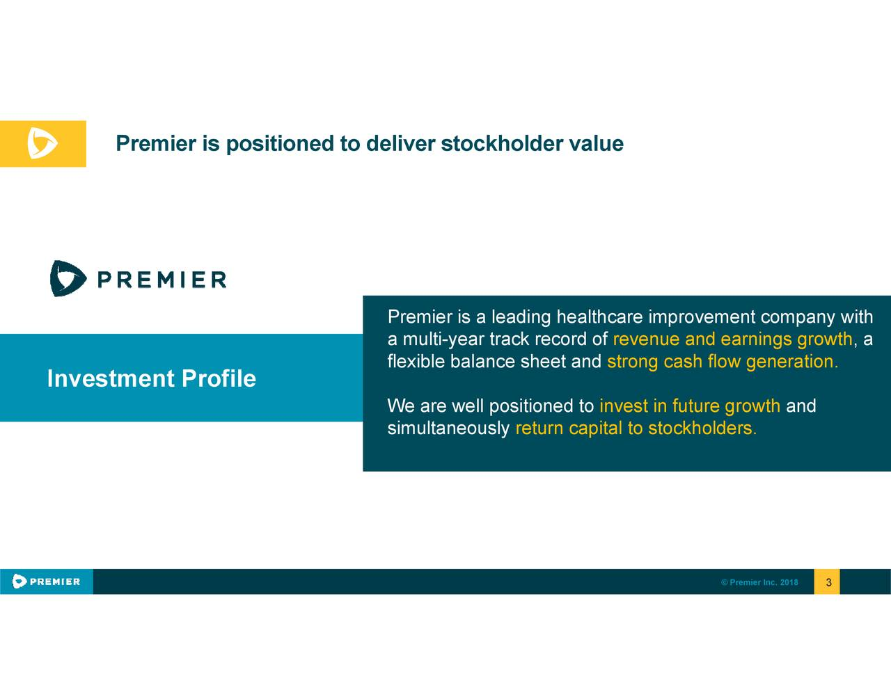 . 3 and © Premier Inc. 2018 revstroninvest in future growth return capital to stockholders. Prammiurl-aelrtrick realrdcafre improvement company with ® Premier is positioned to deliver stockholder value Investment Profile TRANSFORMING HEALTHCARE TOGETHER