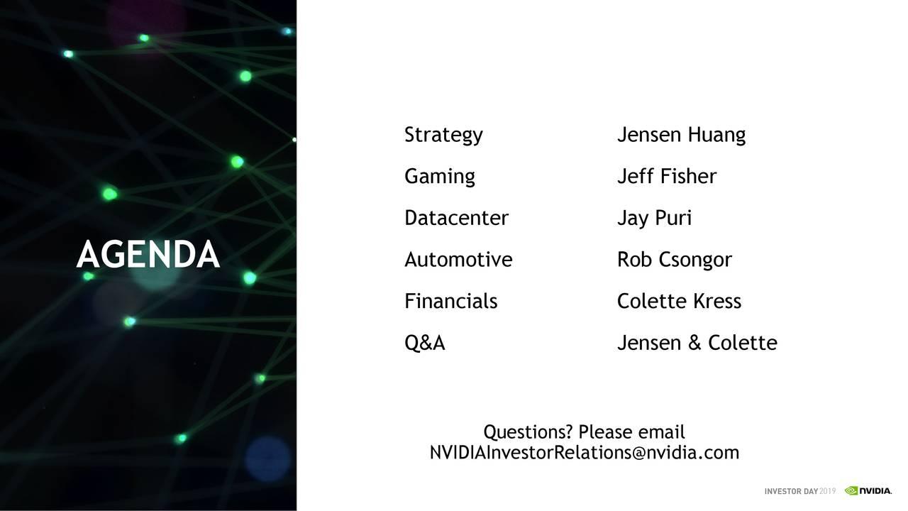 Gaming Jeff Fisher Datacenter Jay Puri AGENDA Automotive Rob Csongor Financials Colette Kress Q&A Jensen & Colette Questions? Please email NVIDIAInvestorRelations@nvidia.com 2019