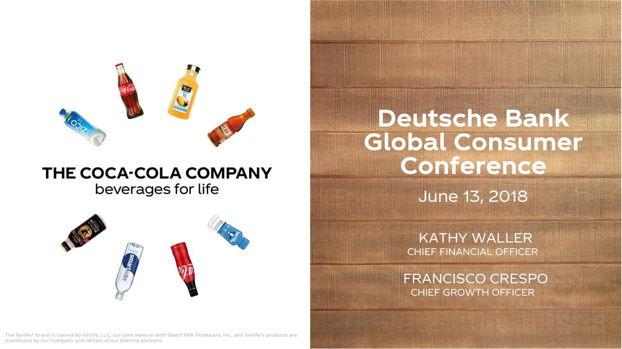 Global Consumer Conference Investor Overview June 13, 2018 KATHY WALLER CHIEF FINANCIAL OFFICER FCHIEF GROWTH OFFICER The fairlife® brand is owned by fairlife, LLC, our joint venture with Select Milk Producers, Inc., and fairlife's products are