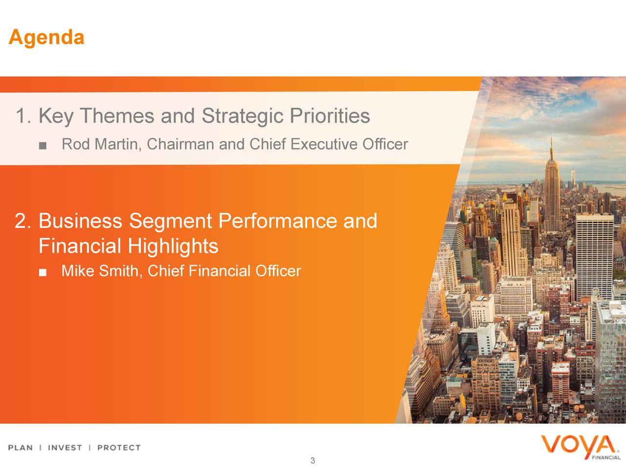 1. Key Themes and Strategic Priorities ■ Rod Martin, Chairman and Chief Executive Officer 2. Business Segment Performance and Financial Highlights ■ Mike Smith, Chief Financial Officer