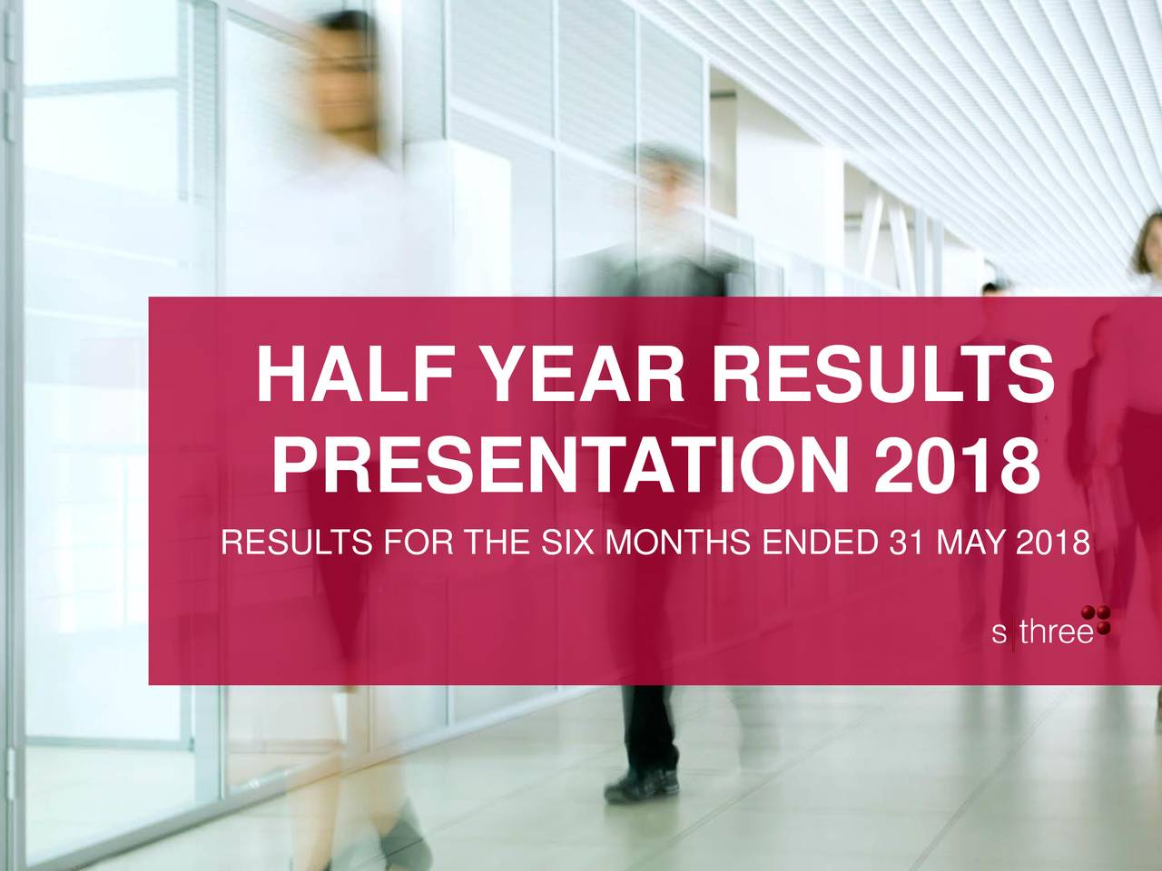 PRESENT ATION 2018 RESULTS FOR THE SIX MONTHS ENDED 31 MAY 2018