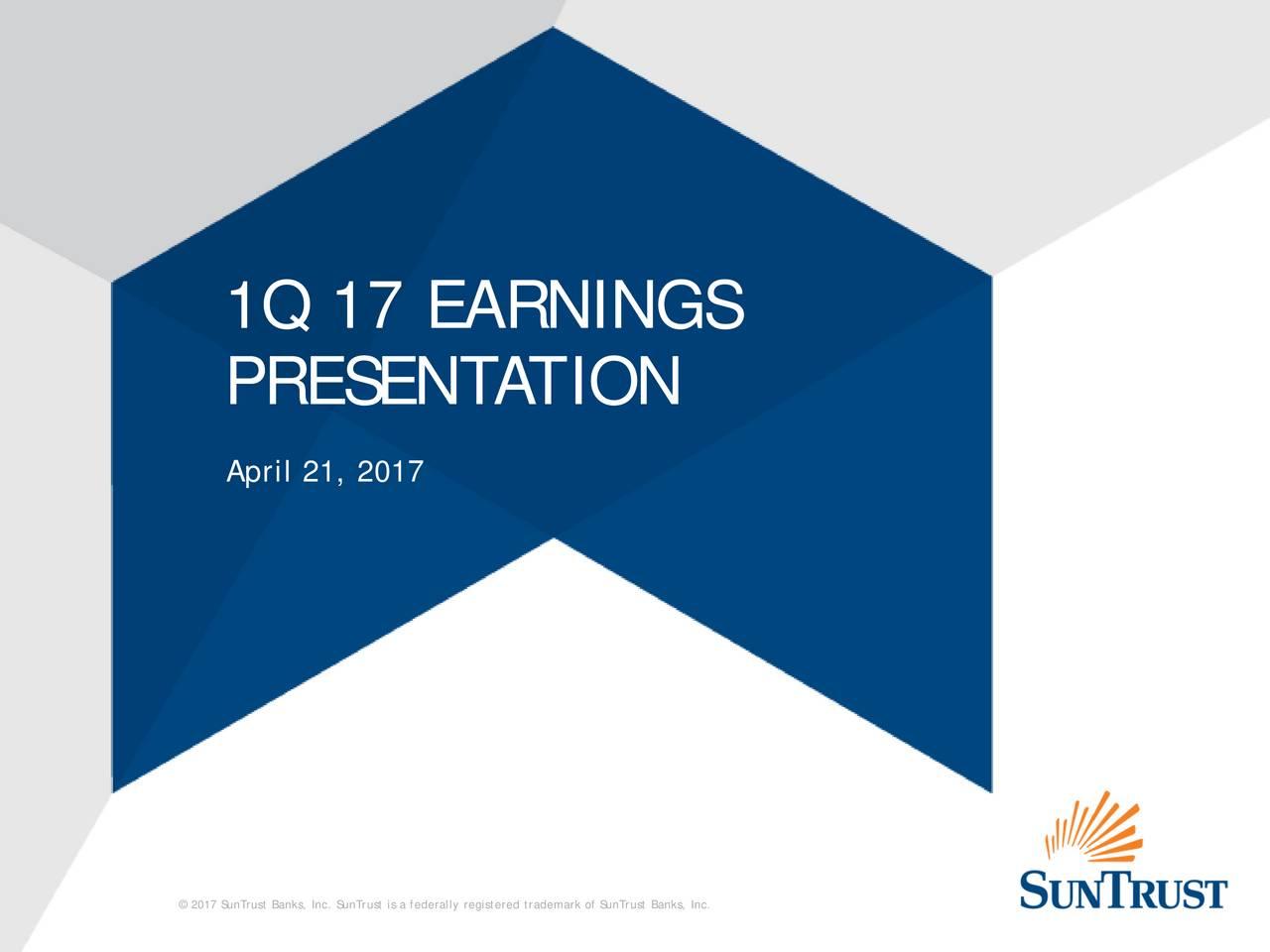 PRESENT ATION April 21, 2017 2017 SunTrust Banks, Inc. SunTrust is a federally registered trademark of SunTrust Banks, Inc.