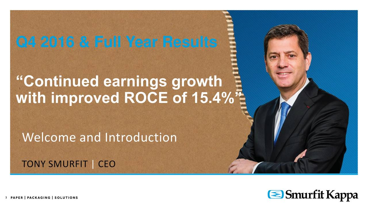 Continued earnings growth with improved ROCE of 15.4% Welcome and Introduction TONY SMURFIT | CEO 3