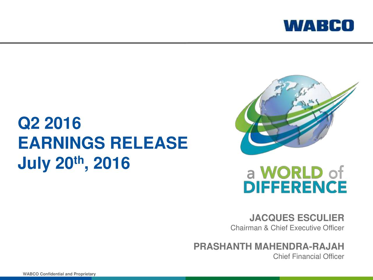 EARNINGS RELEASE th July 20 , 2016 Chairman & Chief Executive Officer PRASHANTH MAHENDRA-RAJAH Chief Financial Officer