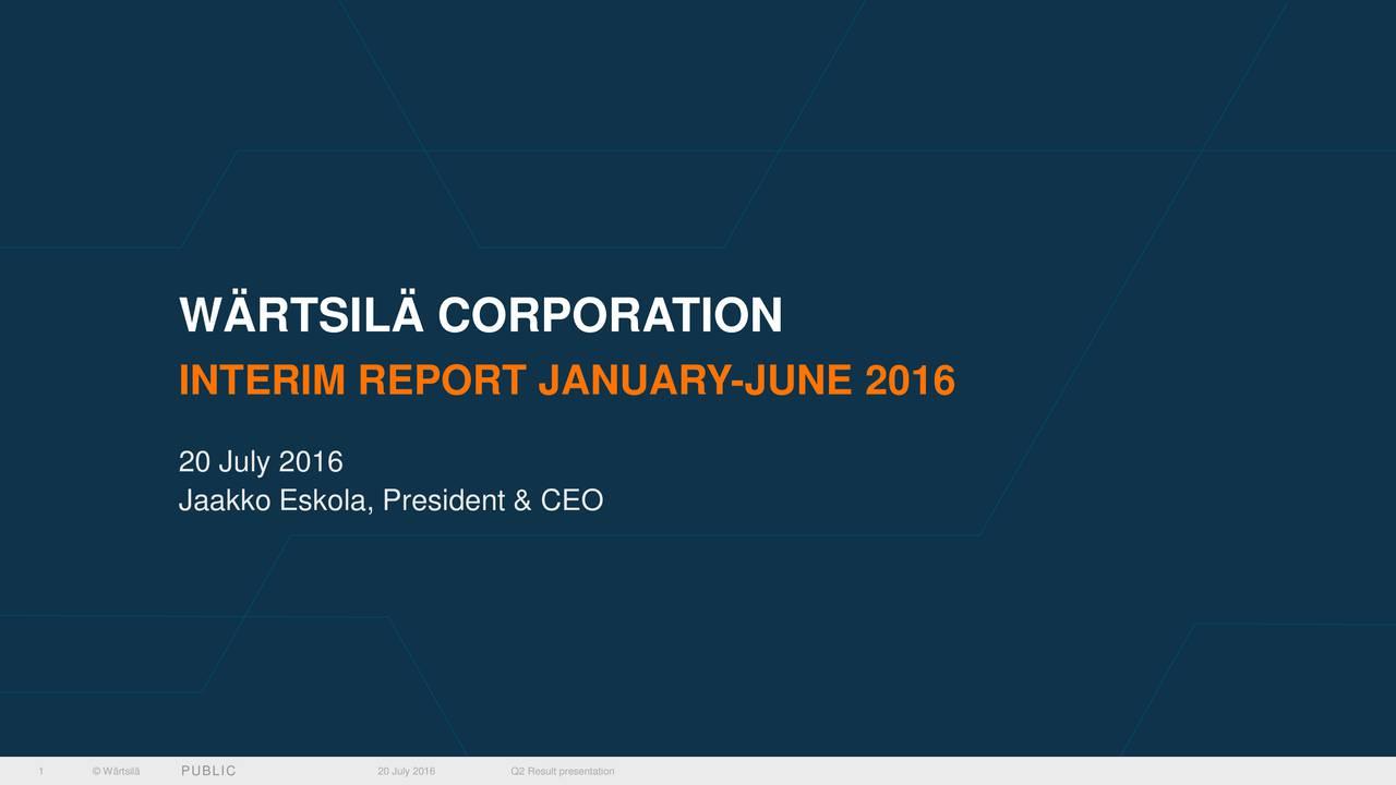 INTERIM REPORT JANUARY-JUNE 2016 20 July 2016 Jaakko Eskola, President & CEO