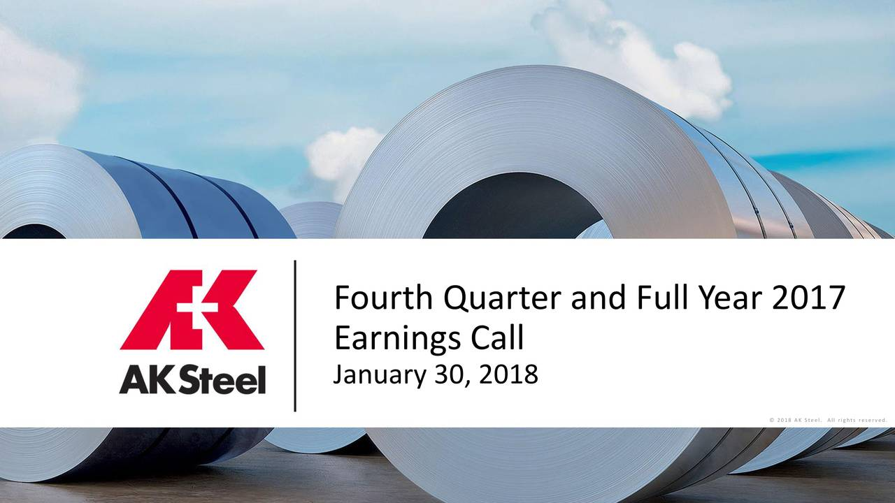 Earnings Call January 30, 2018 © 2018 AK Steel. All rights reserved.