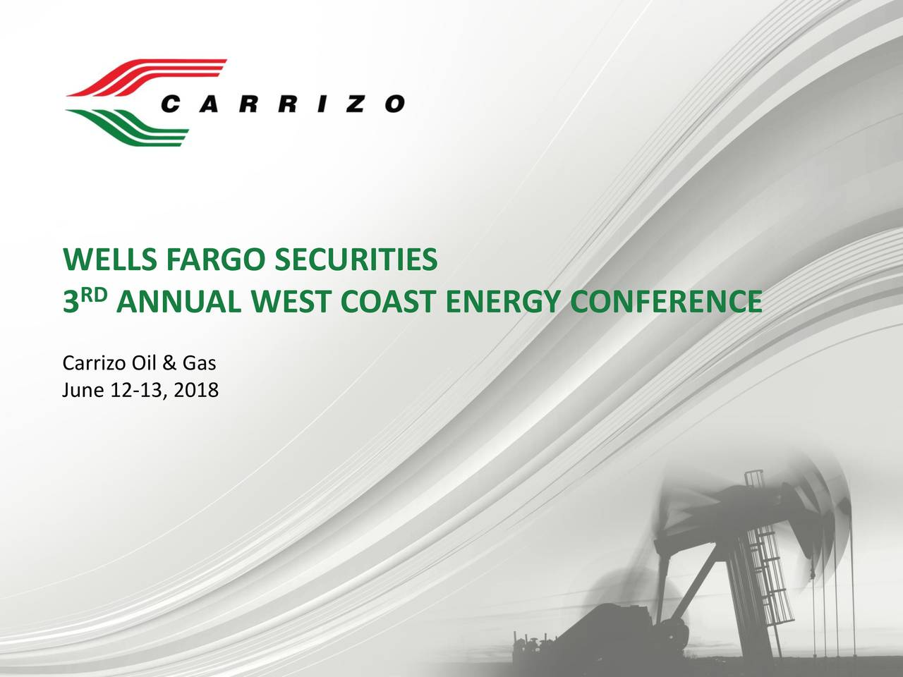 3RD ANNUAL WEST COAST ENERGY CONFERENCE Carrizo Oil & Gas June 12-13, 2018