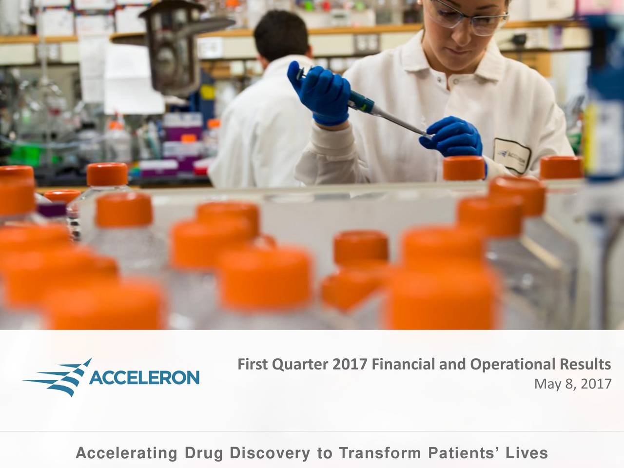 May 8, 2017 Accelerating Drug Discovery to Transform Patients Lives