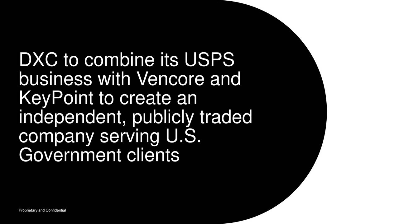 business with V encore and KeyPoint to create an independent, publicly traded company serving U.S. Government clients Proprietary and Confidential