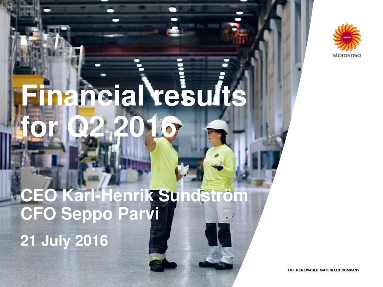 for Q2 2016 CEO Karl-Henrik Sundstrm CFO Seppo Parvi 21 July 2016