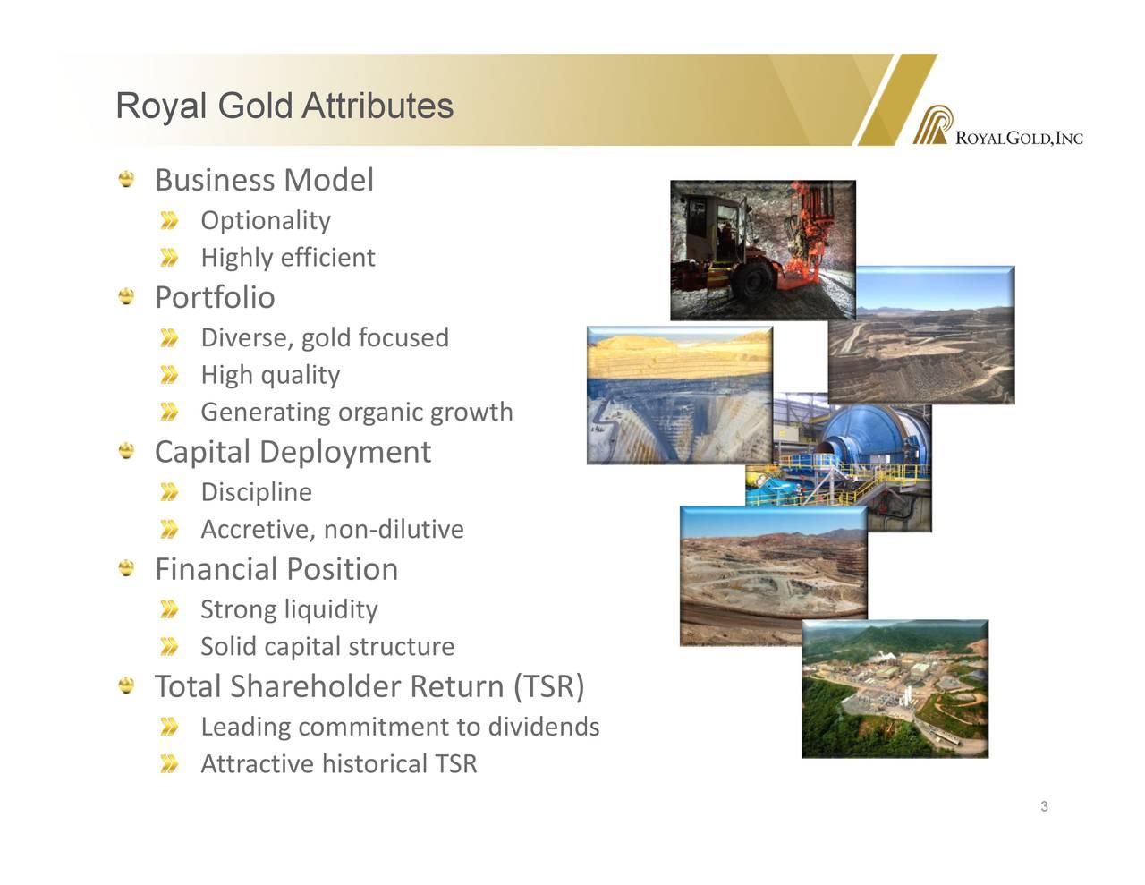 NASDAQ: RGD OptHinhli yiicigh,goediticuscretiie noldthaididitt uctereistorn BusinessP orotoelio Capital D FeiplnyciaT Ptaslihnareholder Return (TSR) Royal Gold Attributes
