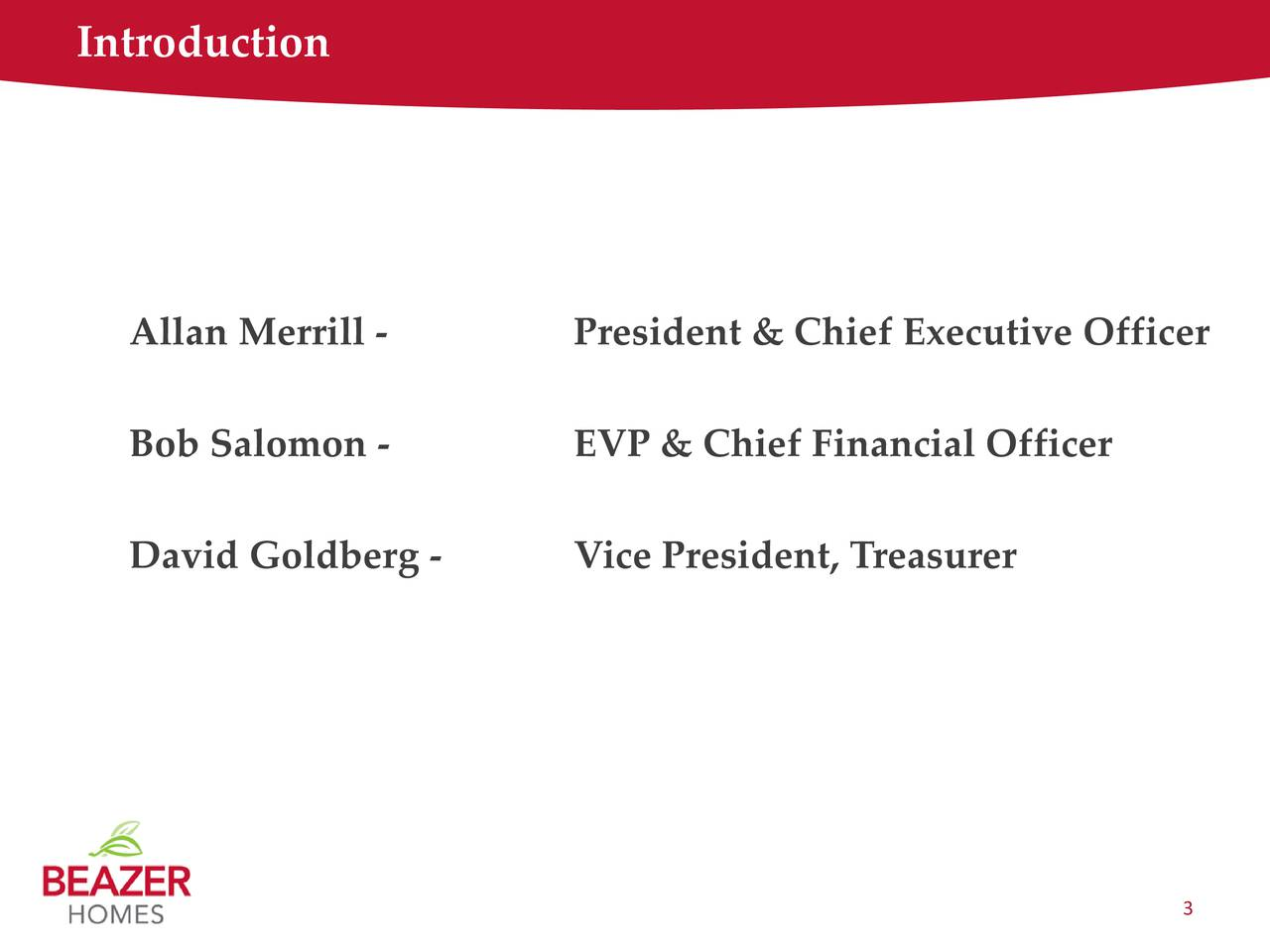 Allan Merrill - President & Chief Executive Officer Bob Salomon - EVP & Chief Financial Officer David Goldberg - Vice President, Treasurer 3