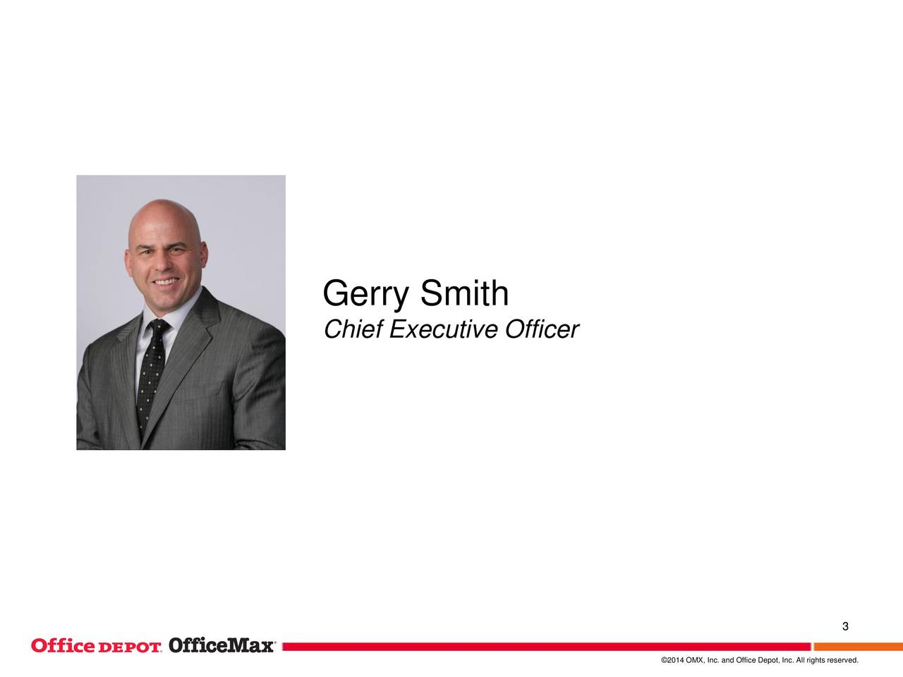 Chief Executive Officer 3 2014 OMX, Inc. and Office Depot, Inc. All rights reserved.
