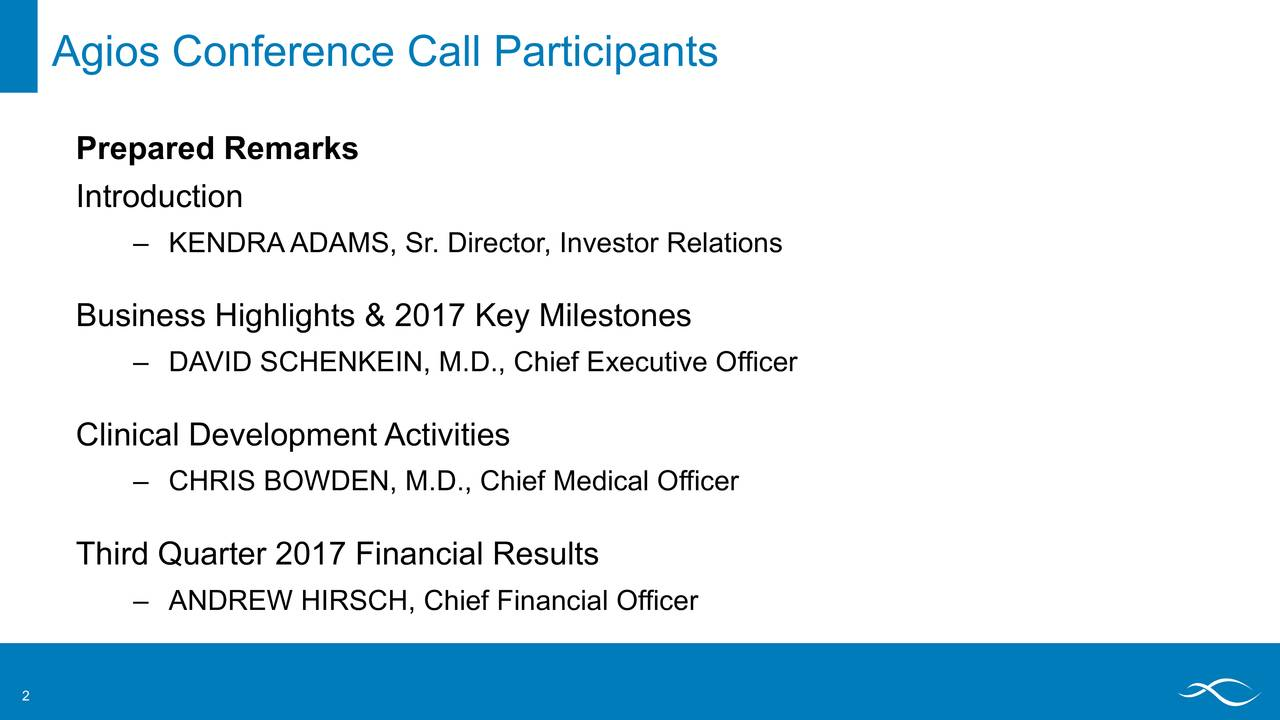 Prepared Remarks Introduction – KENDRAADAMS, Sr. Director, Investor Relations Business Highlights & 2017 Key Milestones – DAVID SCHENKEIN, M.D., Chief Executive Officer Clinical Development Activities – CHRIS BOWDEN, M.D., Chief Medical Officer Third Quarter 2017 Financial Results – ANDREW HIRSCH, Chief Financial Officer 2
