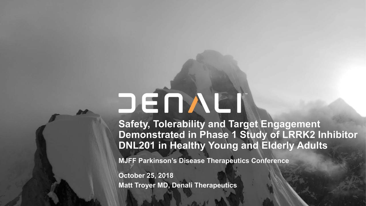 Demonstrated in Phase 1 Study of LRRK2 Inhibitor DNL201 in Healthy Young and Elderly Adults MJFF Parkinson's Disease Therapeutics Conference October 25, 2018 Matt Troyer MD, Denali Therapeutics