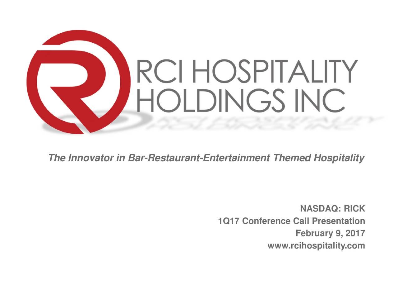 NASDAQ: RICK 1Q17 Conference Call Presentation February 9, 2017 www.rcihospitality.com