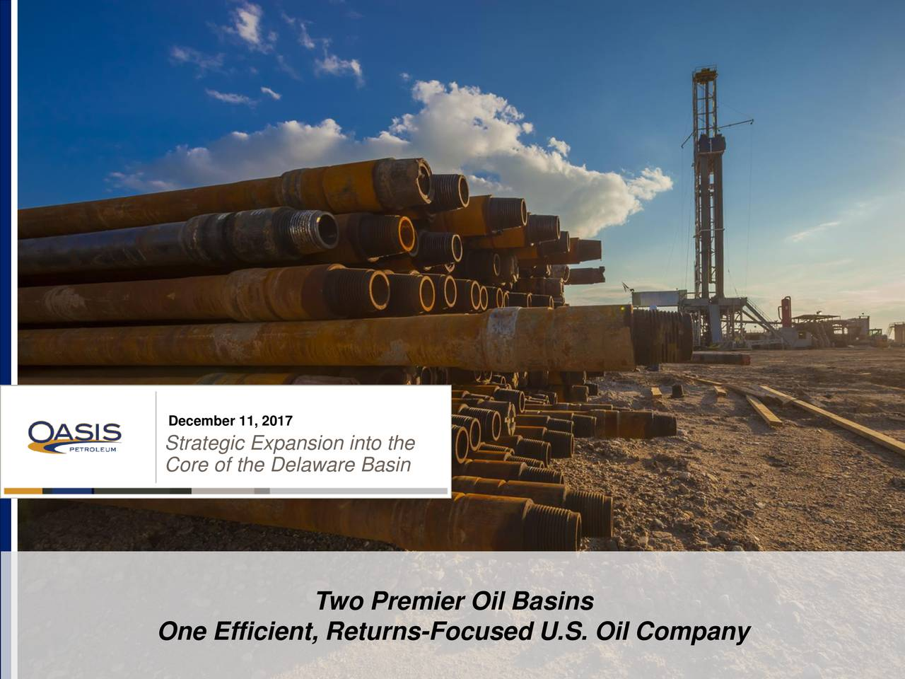 Strategic Expansion into the Core of the Delaware Basin Two Premier Oil Basins One Efficient, Returns-Focused U.S. Oil Company