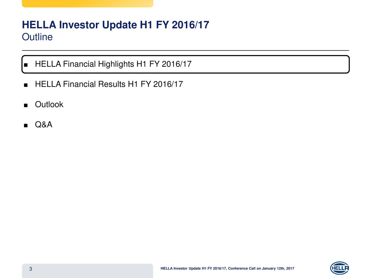 Outline HELLA Financial Highlights H1 FY 2016/17 HELLA Financial Results H1 FY 2016/17 Outlook Q&A 3 HELLA Investor Update H1 FY 2016/17, Conference Call on January 12th, 2017