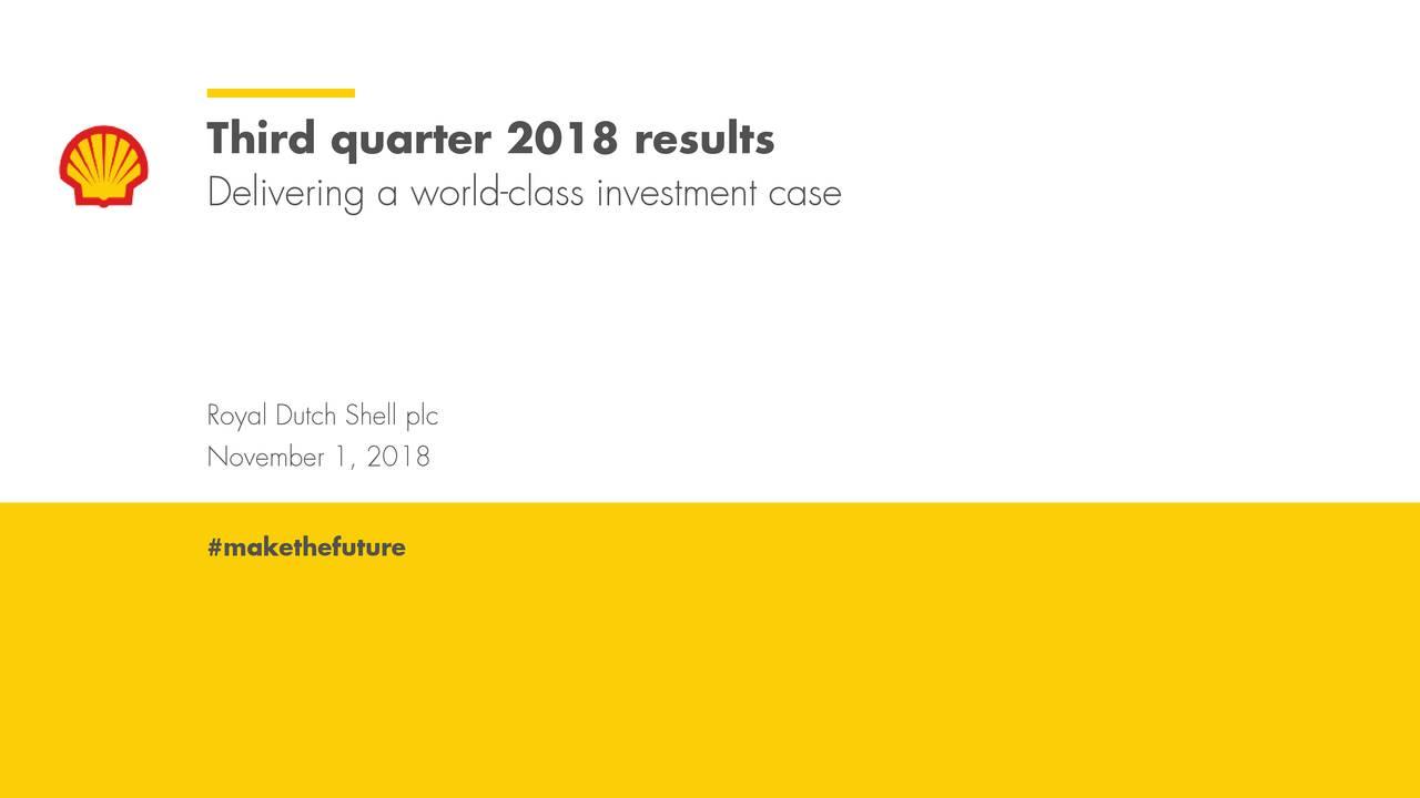 Delivering a world-class investment case Royal Dutch Shell plc November 1, 2018 #makethefuture Royal DutcNovember 1, 2018