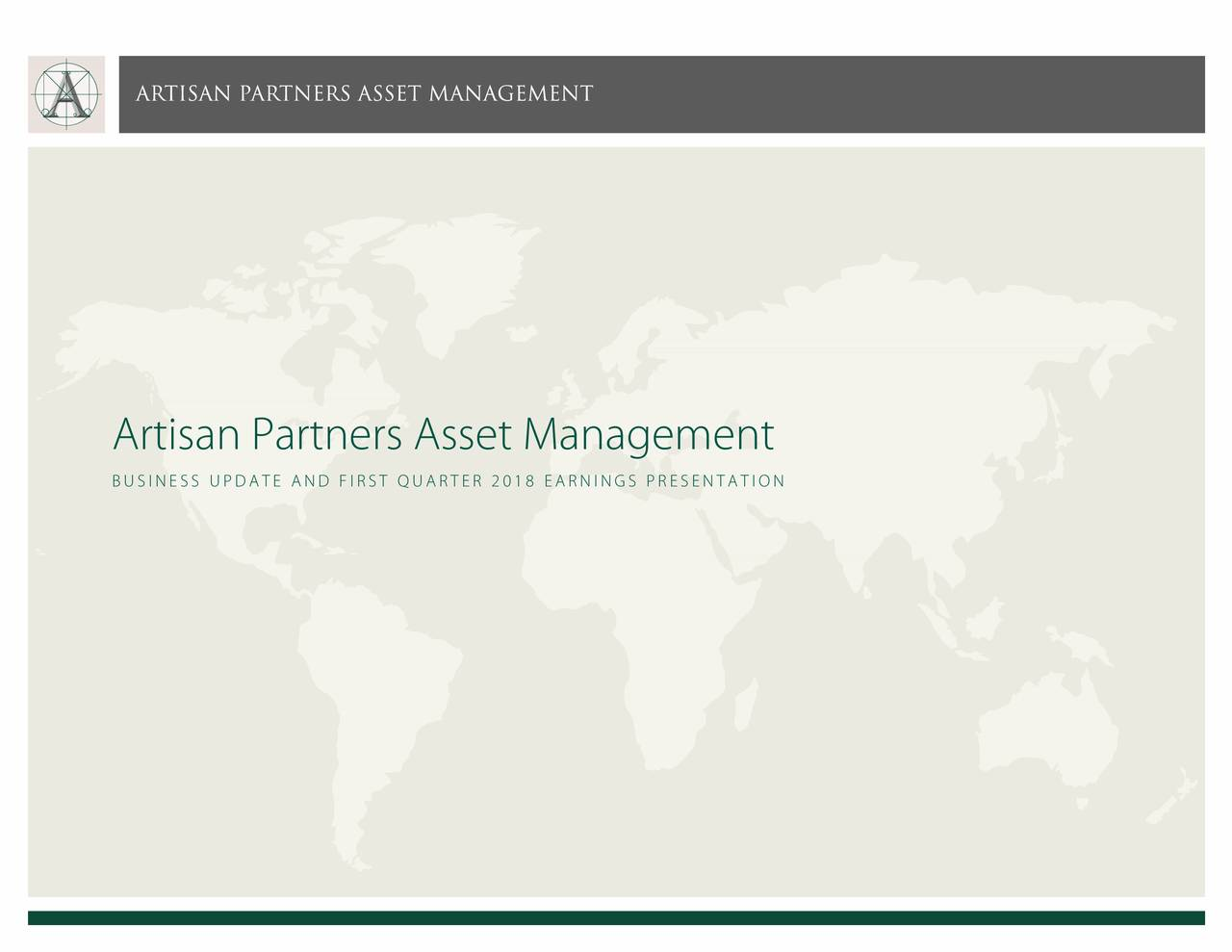 TER 2018 EARNINGS PRESENTATION Ar tSIaSUPDAaArtnIT UsRAsset Management artisan partners asset management