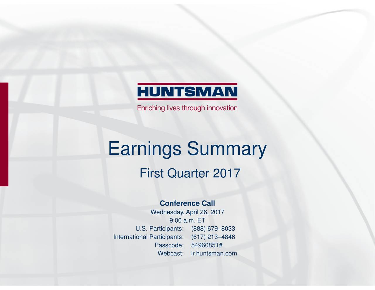 Conference CaWebcast: ir.huntsman.com Wednesday, April 26, 201751# First Quarter 2U.S. Participan(888) 6798033 International Partici(617) 2134846 Earnings Summary