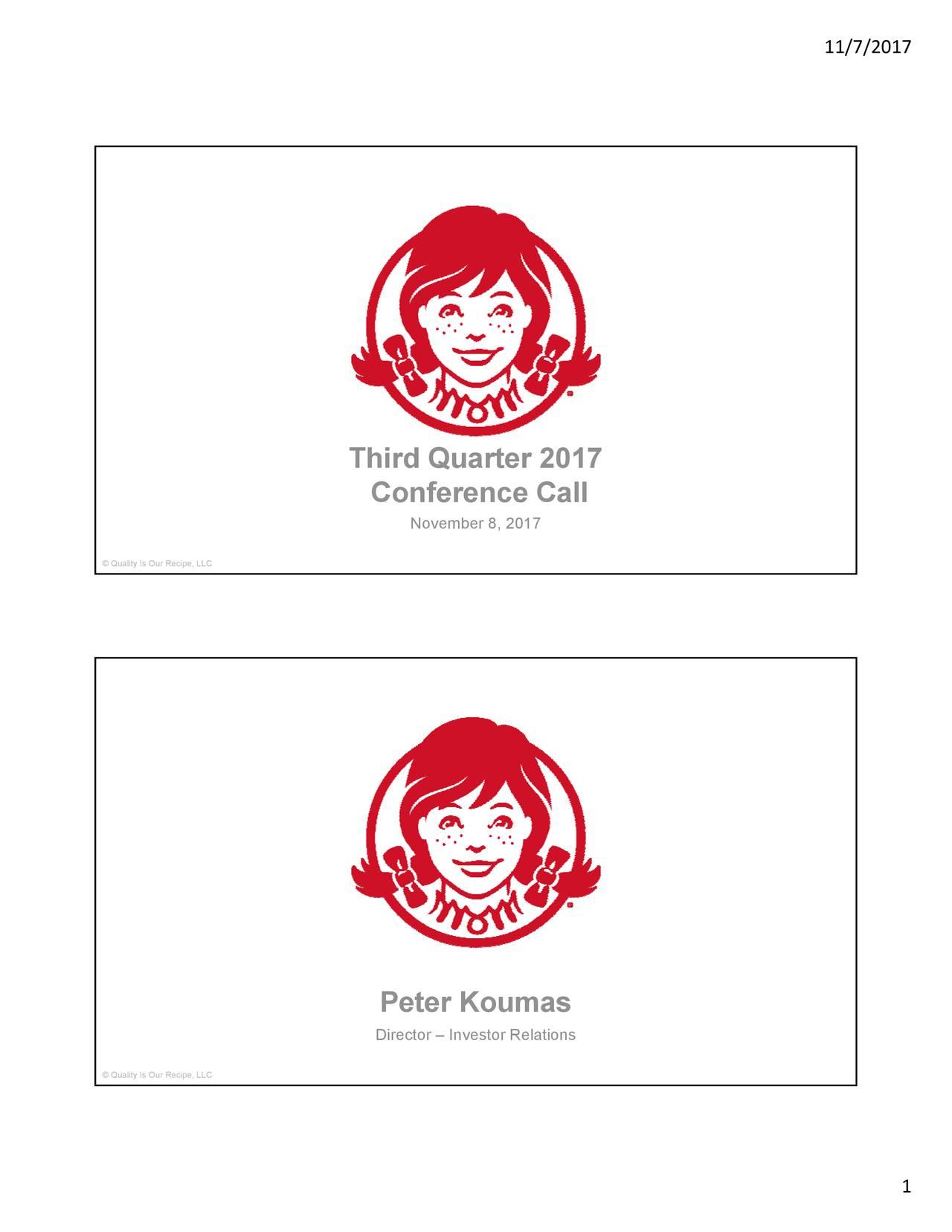 Third Quarter 2017 Conference Call November 8, 2017 © Quality Is Our Recipe, LLC Peter Koumas Director – Investor Relations © Quality Is Our Recipe, LLC 1
