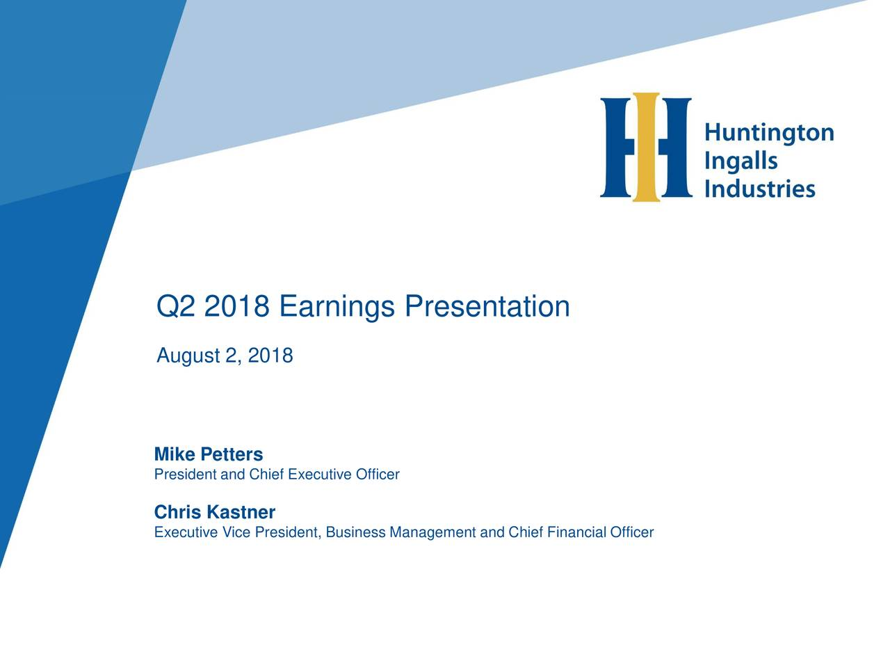 August 2, 2018 Mike Petters President and Chief Executive Officer Chris Kastner Executive Vice President, Business Management and Chief Financial Officer