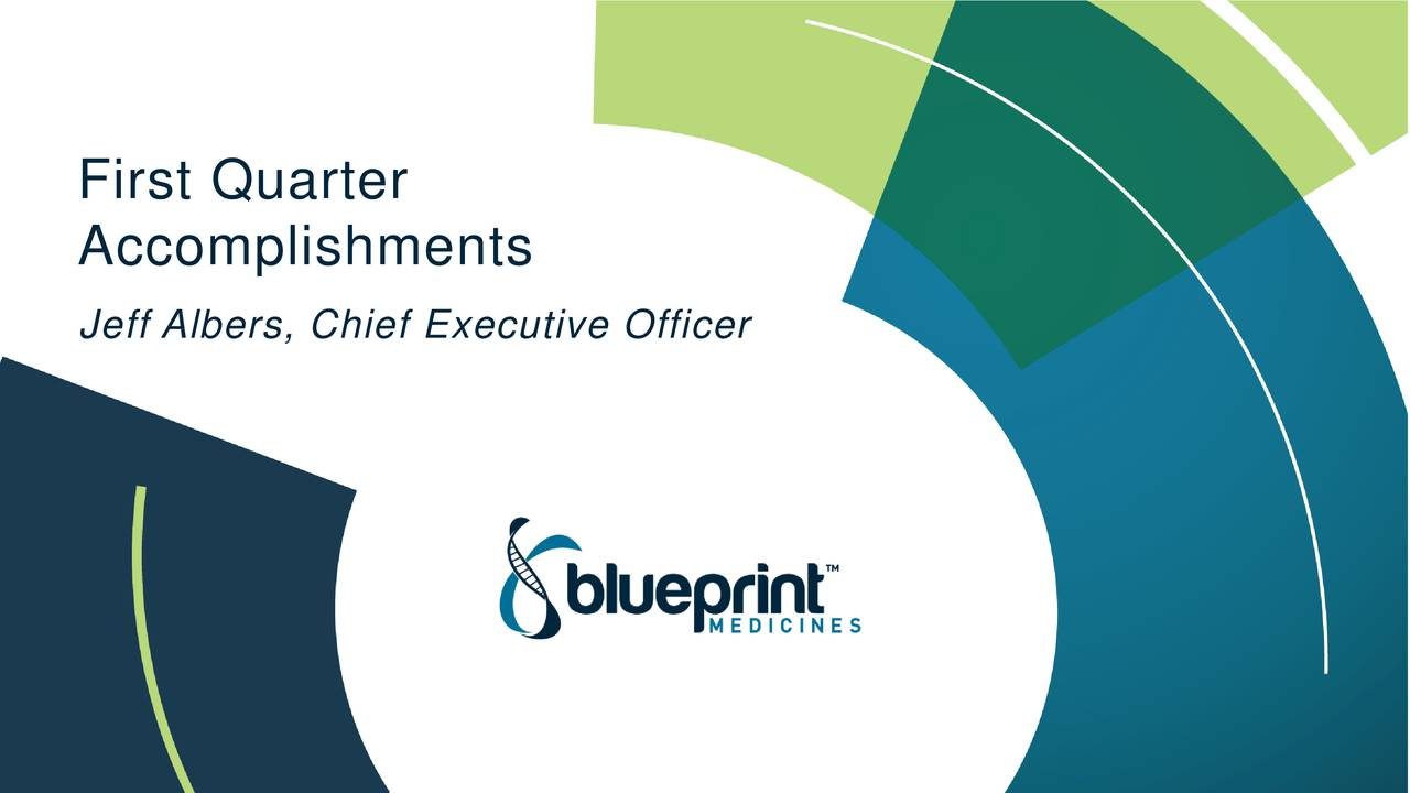 Blueprint medicines 2018 q1 results earnings call slides accomplishments jeff albers chief executive officer deliver transformational genomically targeted medicines malvernweather Choice Image