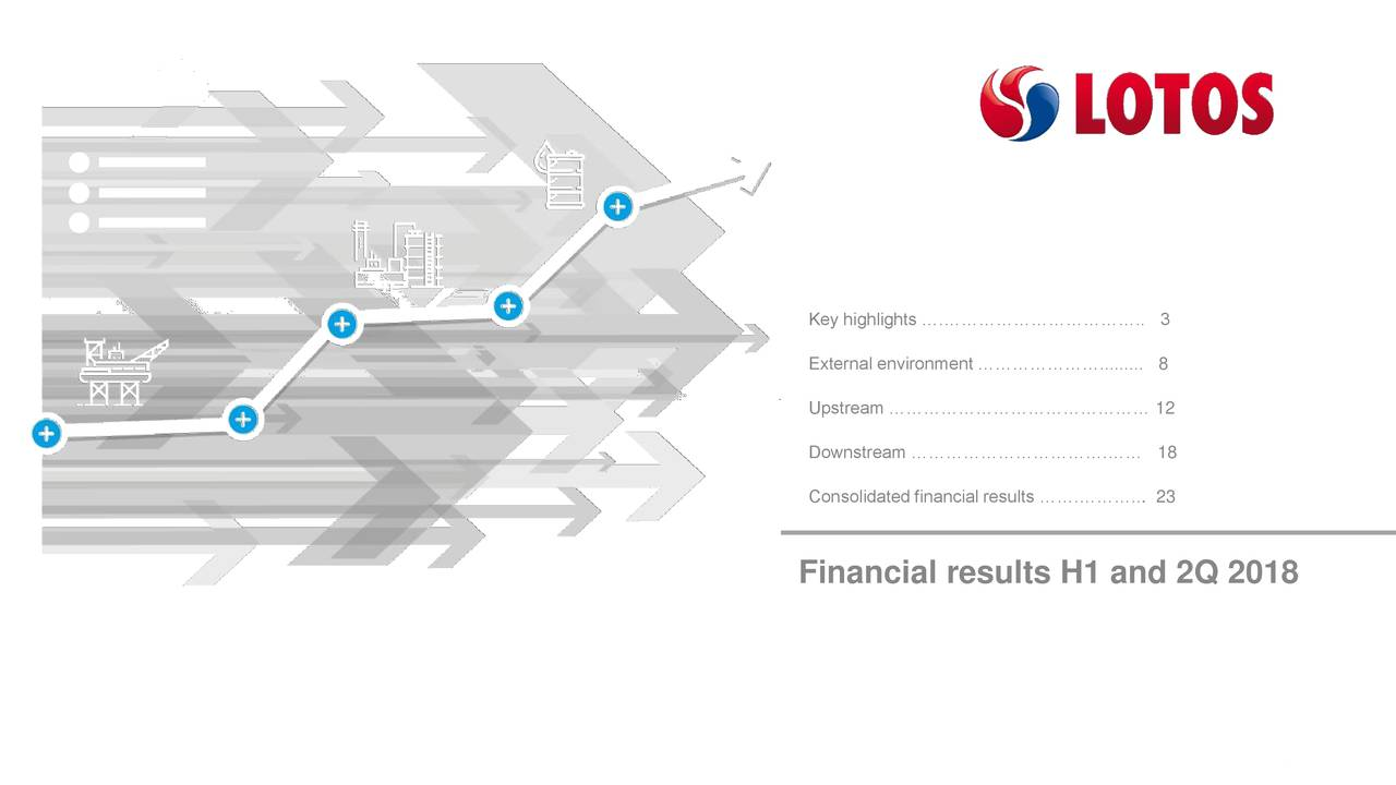 External environment …………………......... 8 Upstream ……………………………………… 12 Downstream …………………………….…… 18 Consolidated financial results …….………... 23 Financial results H1 and 2Q 2018 Financial results H1 2018 and 2Q 2018