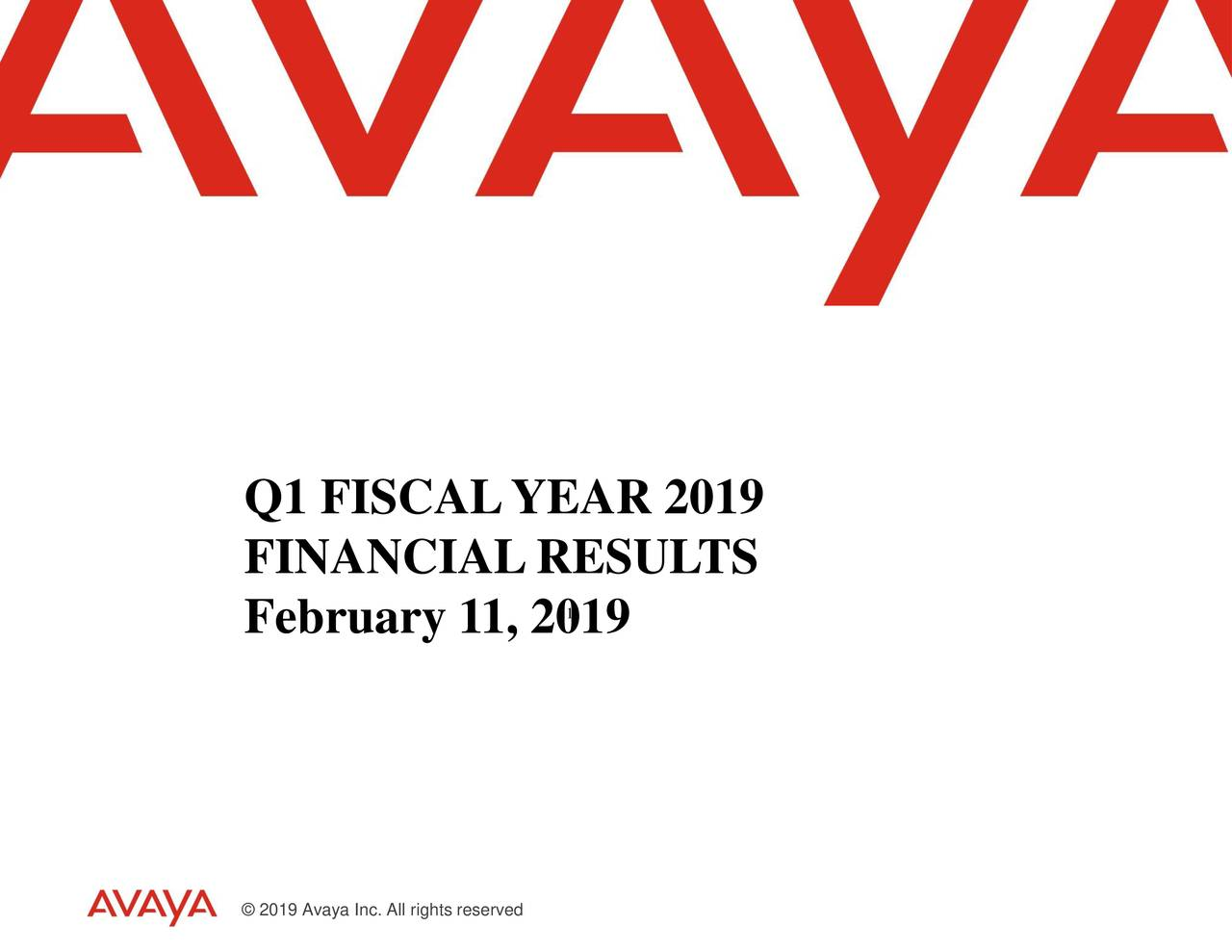 FINANCIALRESULTS 11 February 11, 2019 © 2019 Avaya Inc. All rights reserved