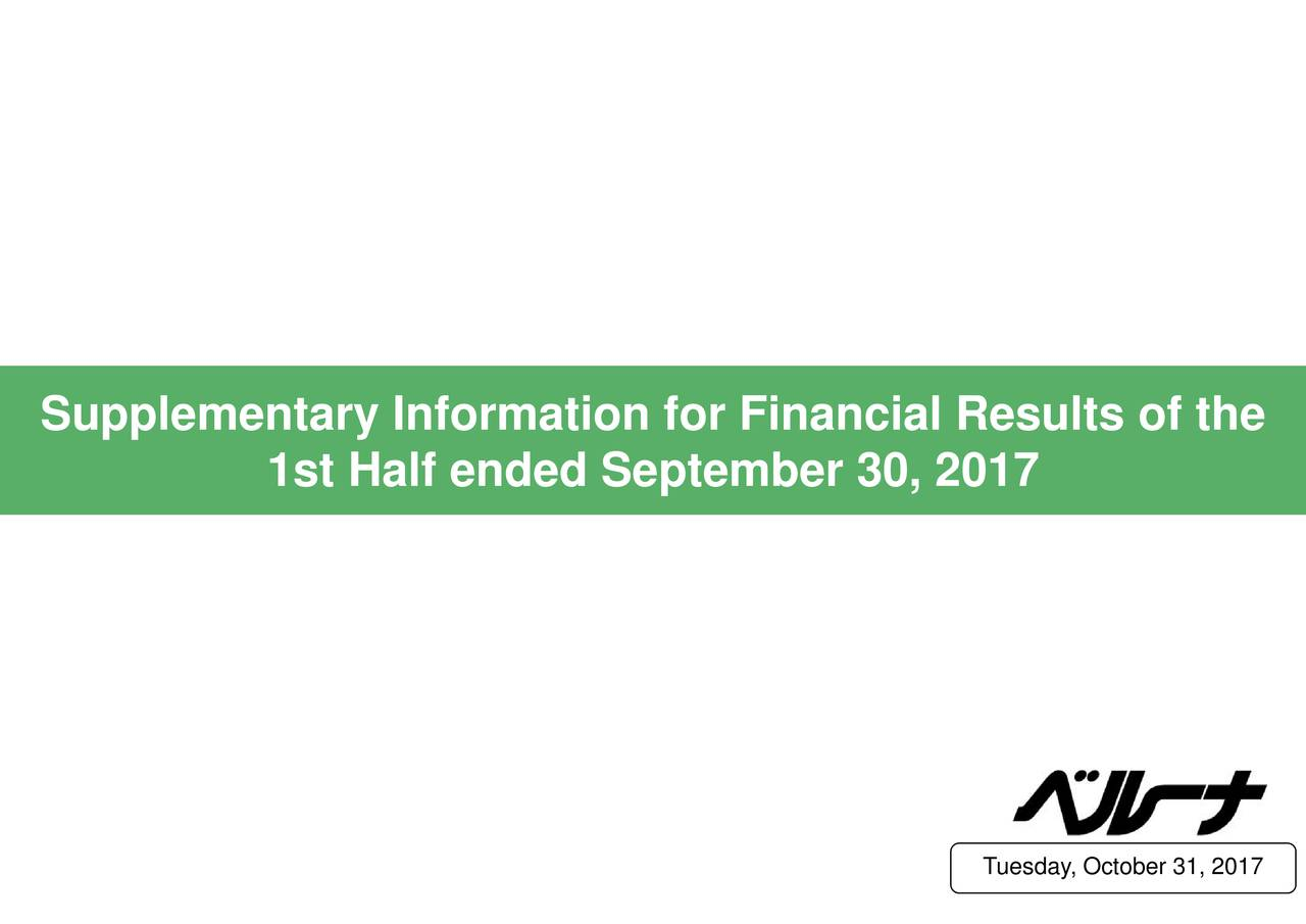 1st Half ended September 30, 2017 Supplementary Information for Financial Results of the