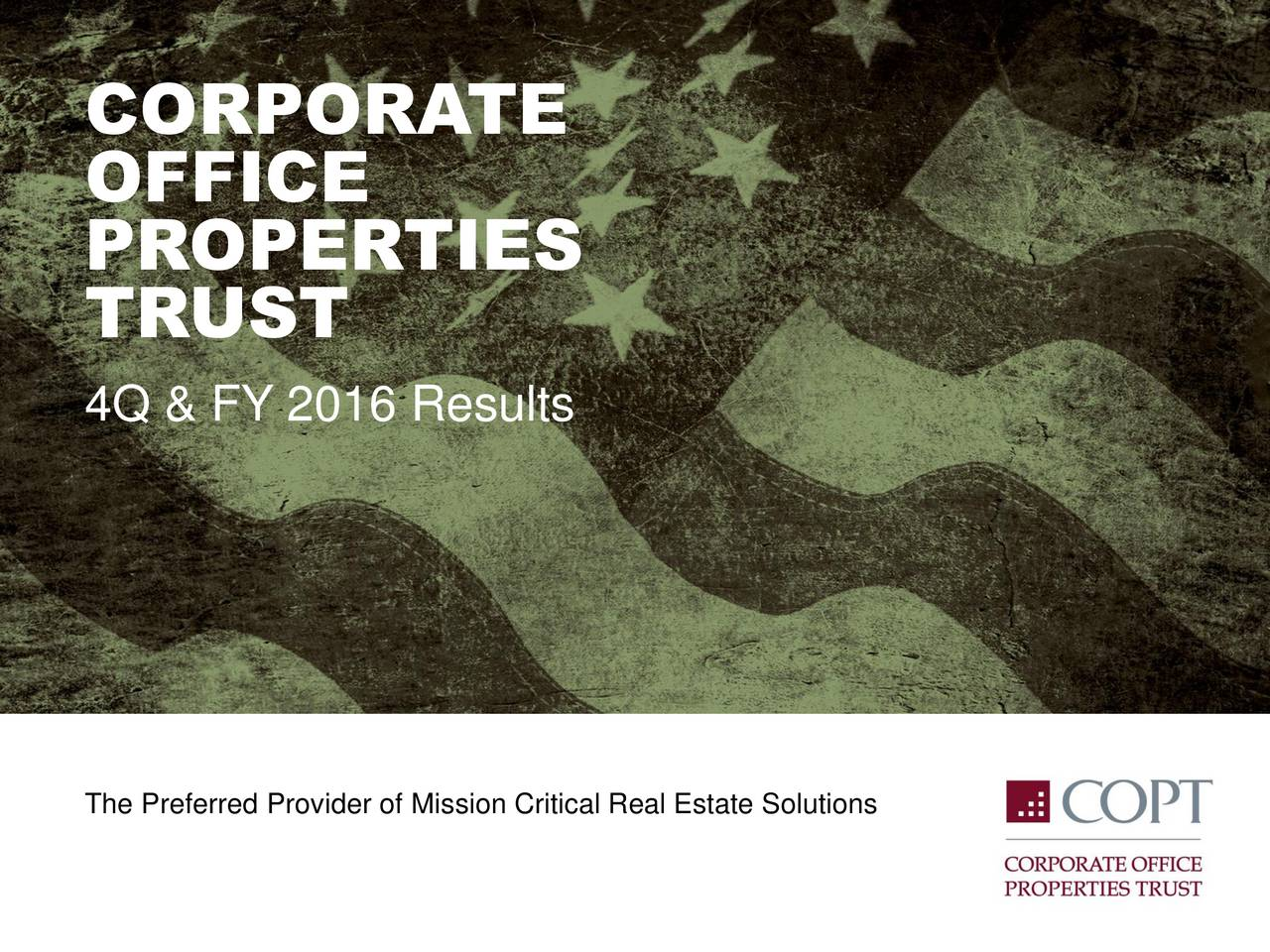 OFFICE PROPERTIES TRUST 4Q & FY 2016 Results The Preferred Provider of Mission Critical Real Estate Solutions