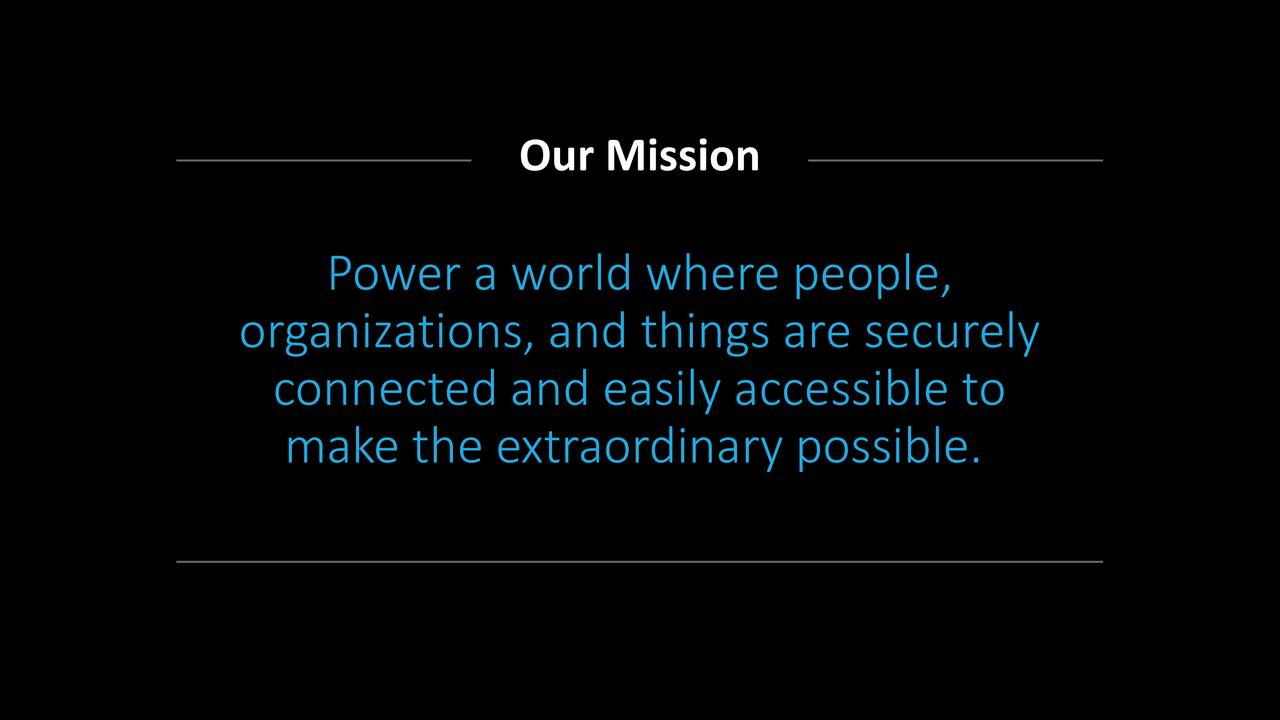 Power a world where people, organizations, and things are securely connected and easily accessible to make the extraordinary possible.