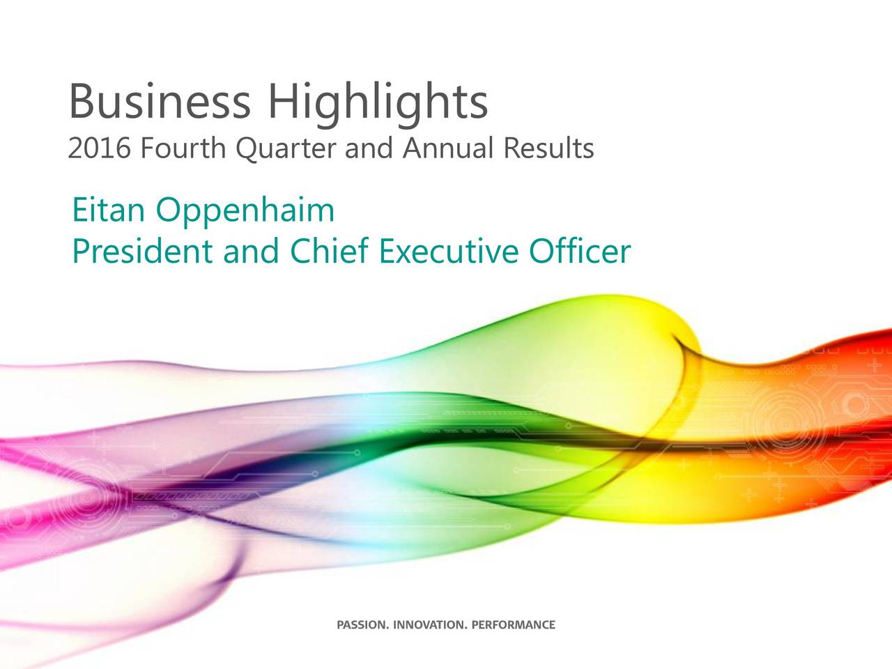 2016 Fourth Quarter and Annual Results Eitan Oppenhaim President and Chief Executive Officer