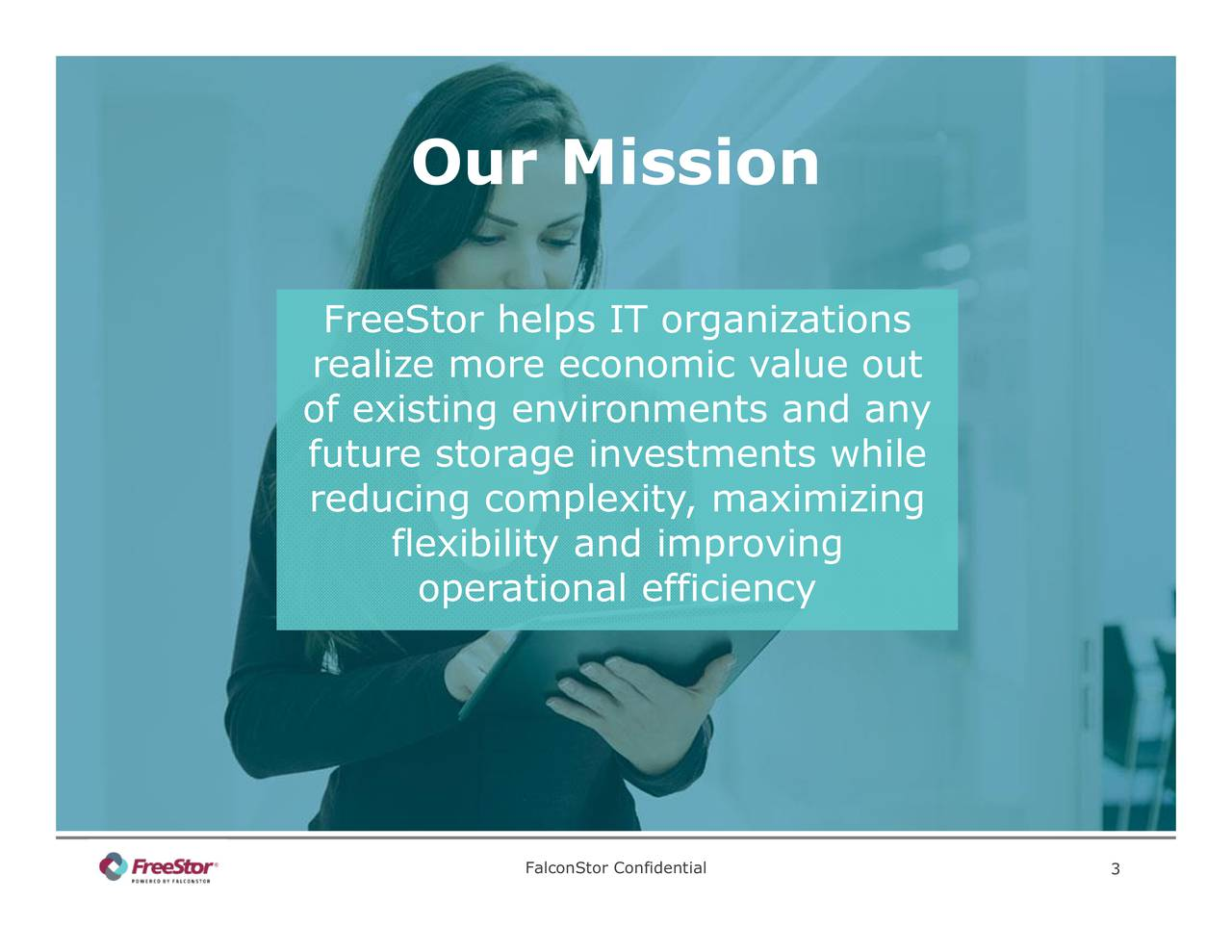 FalconStor Confidential Our Mission operational efficiency flexibility and improving Frereof existing environments and anyleng