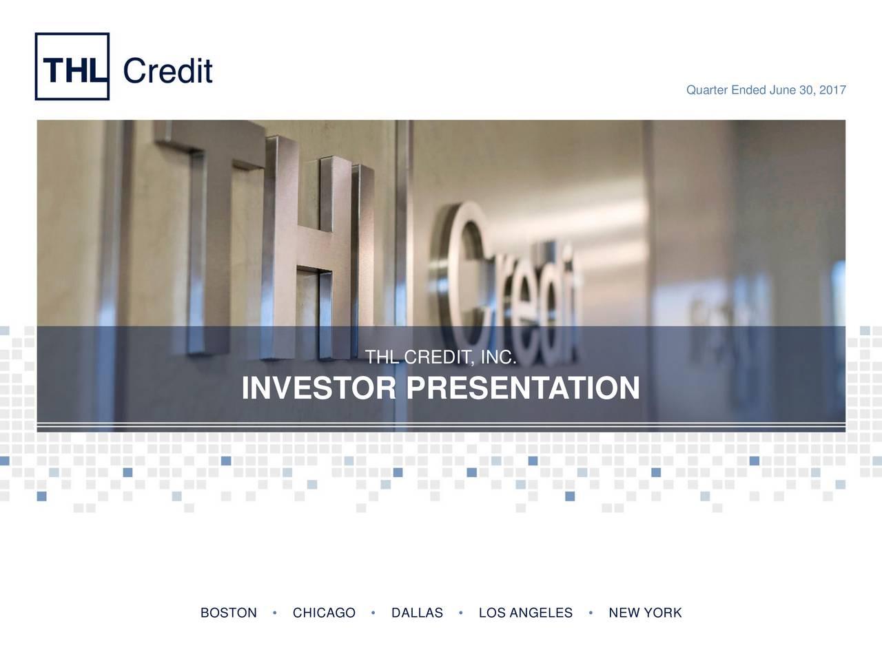 THL CREDIT, INC. INVESTOR PRESENTATION BOSTON  CHICAGO  DALLAS  LOS ANGELES  NEW YORK