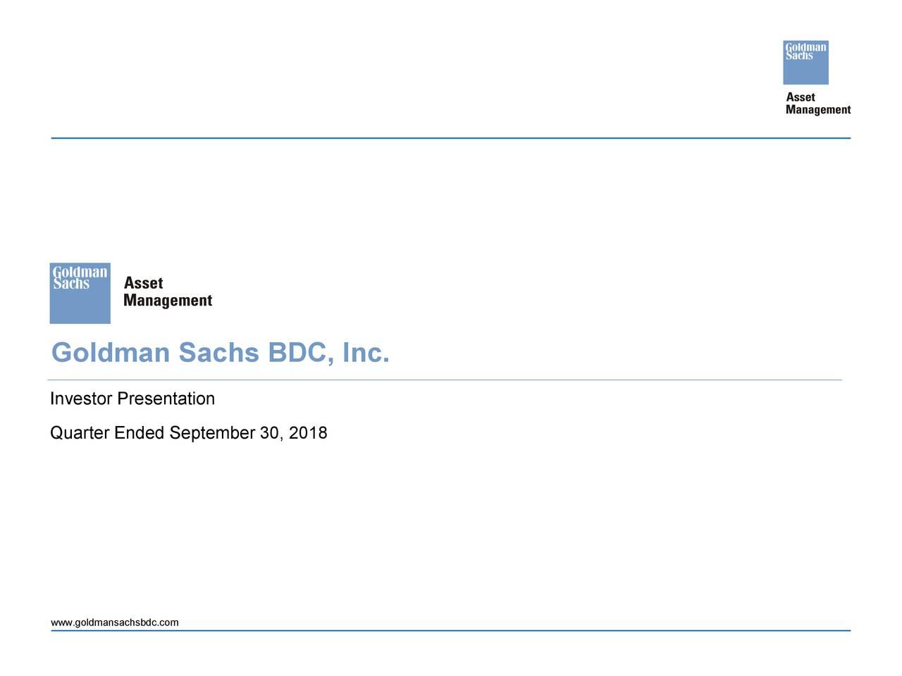 Investor Presentation Quarter Ended September 30, 2018 www.goldmansachsbdc.com