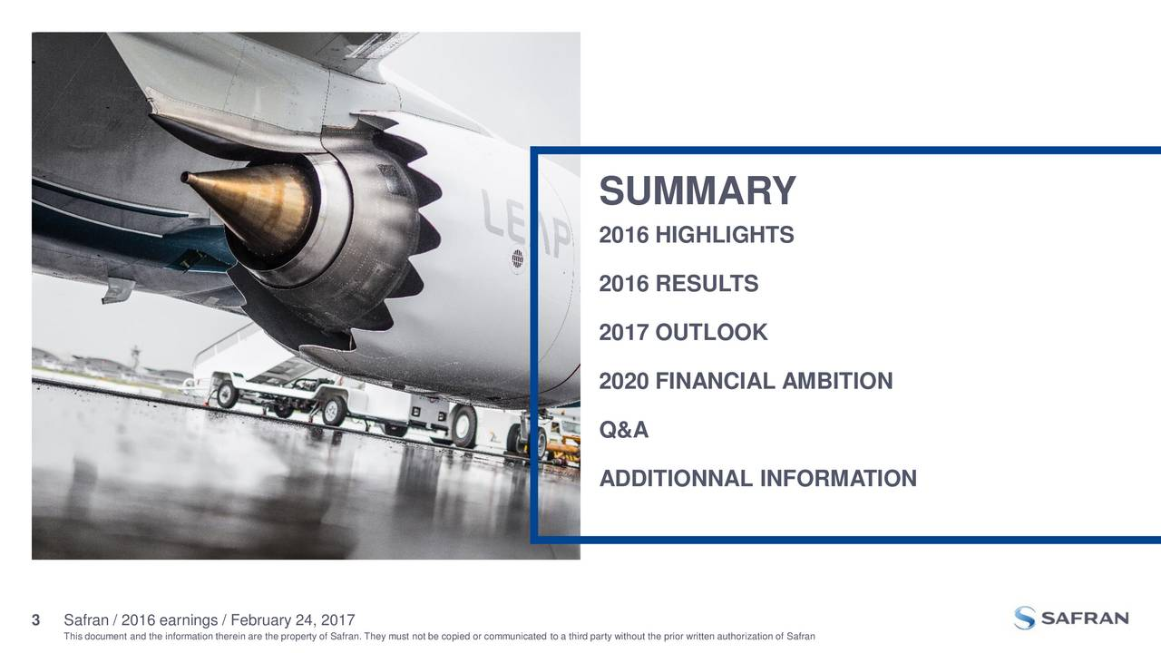 2016 HIGHLIGHTS 2016 RESULTS 2017 OUTLOOK 2020 FINANCIAL AMBITION Q&A ADDITIONNAL INFORMATION 3 This document and the information therein are the property of Safran. They must not be copied or communicated to a third party without the prior written authorization of Safran