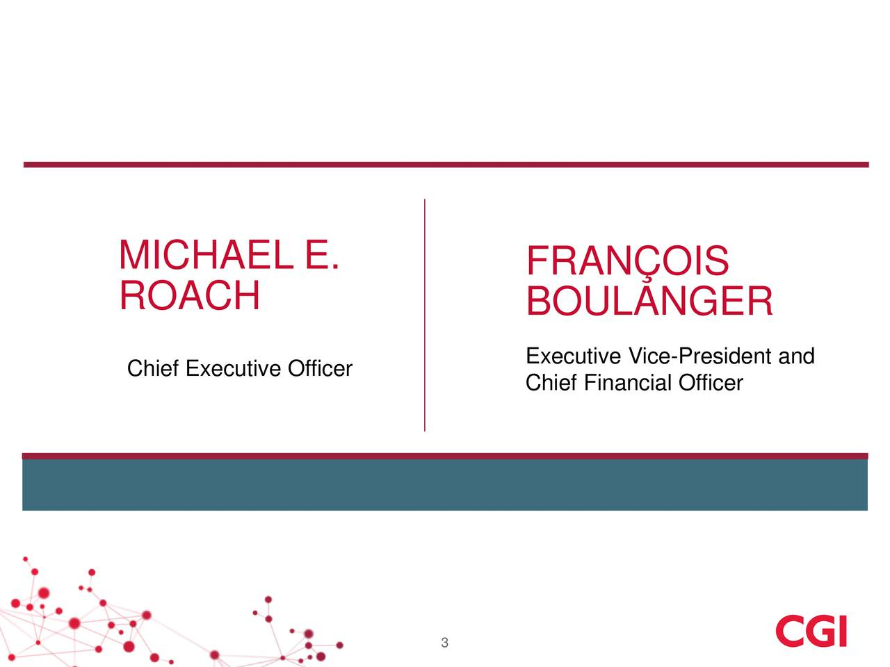ROACH BOULANGER Chief Executive OfficerExecutive Vice-President and Chief Financial Officer 3